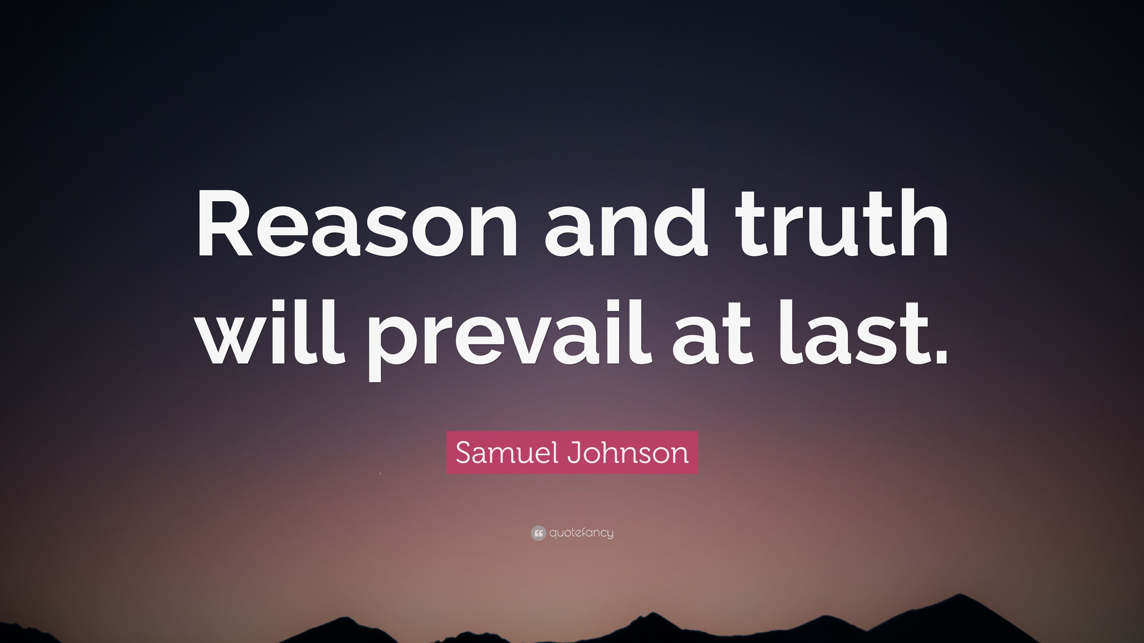 Samuel Johnson Quote Reason And Truth Will Prevail At Last 9