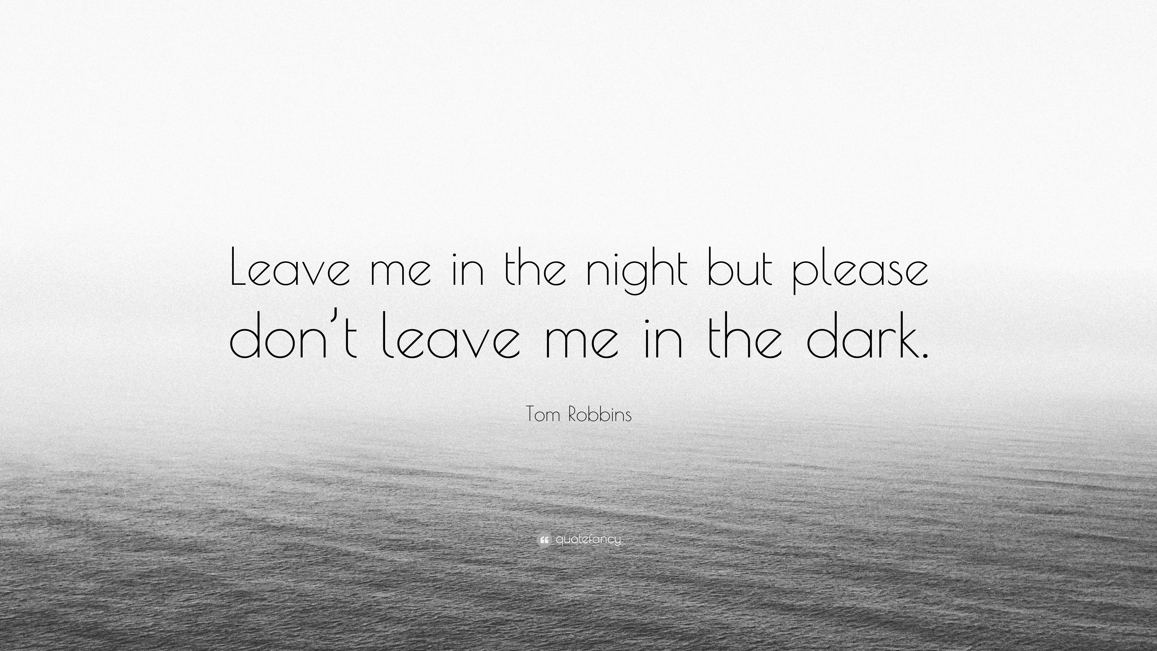 Tom Robbins Quote Leave Me In The Night But Please Dont Leave Me
