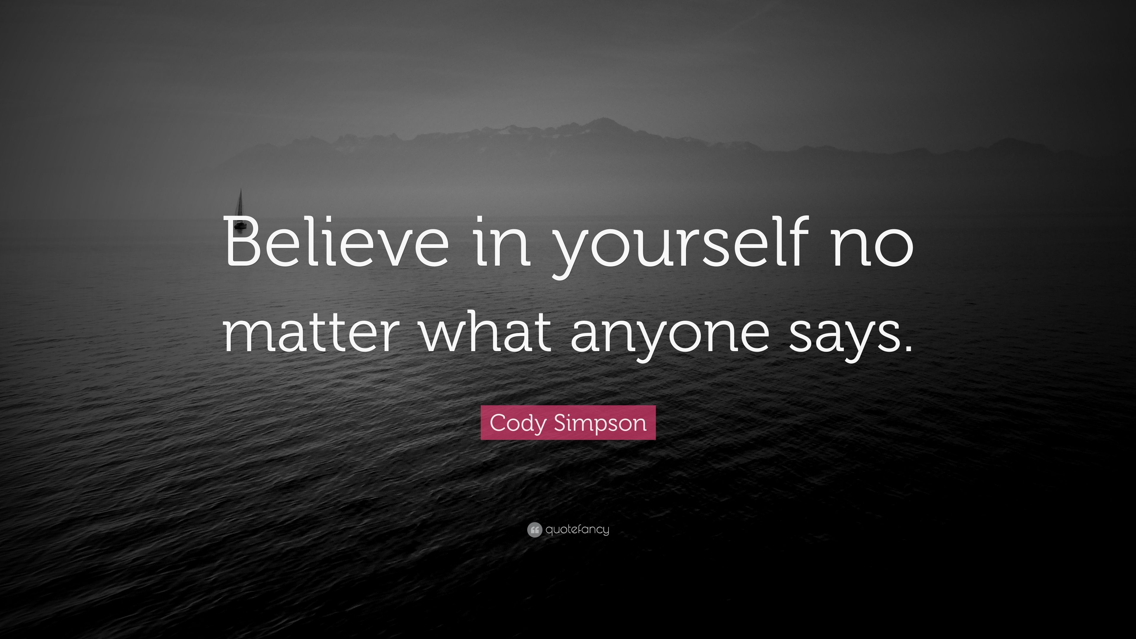 Believing In Yourself Quotes | Cody Simpson Quote Believe In Yourself No Matter What Anyone Says
