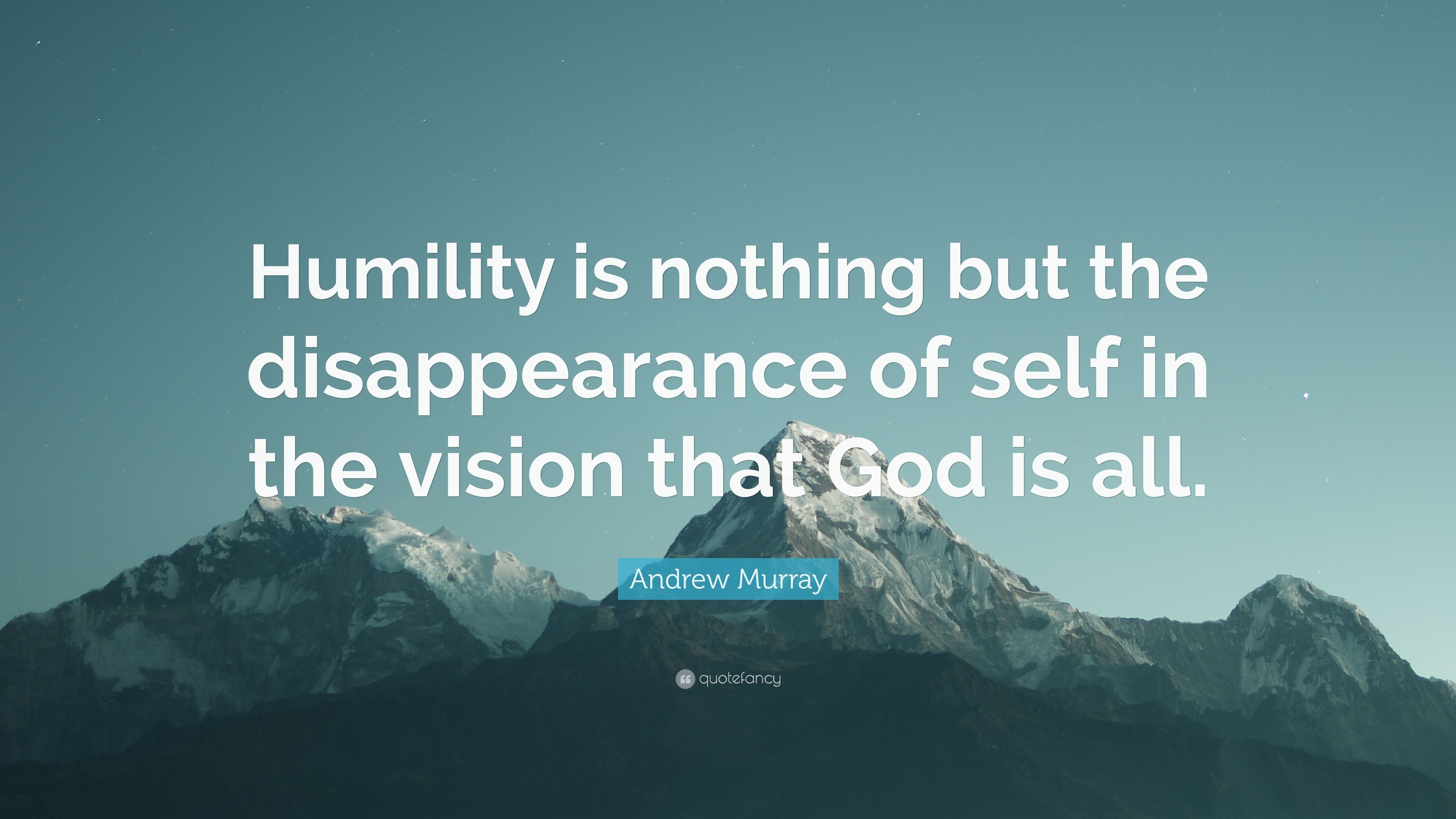 Andrew Murray Quote Humility Is Nothing But The Disappearance Of