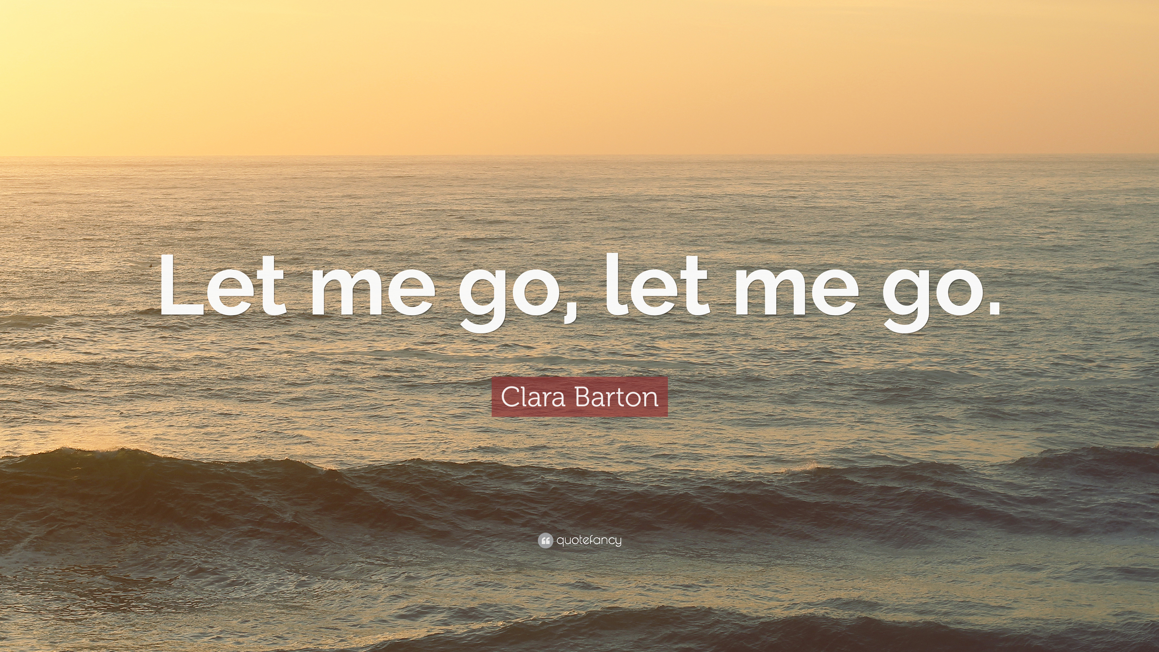 Clara Barton Quote Let Me Go Let Me Go 9 Wallpapers Quotefancy