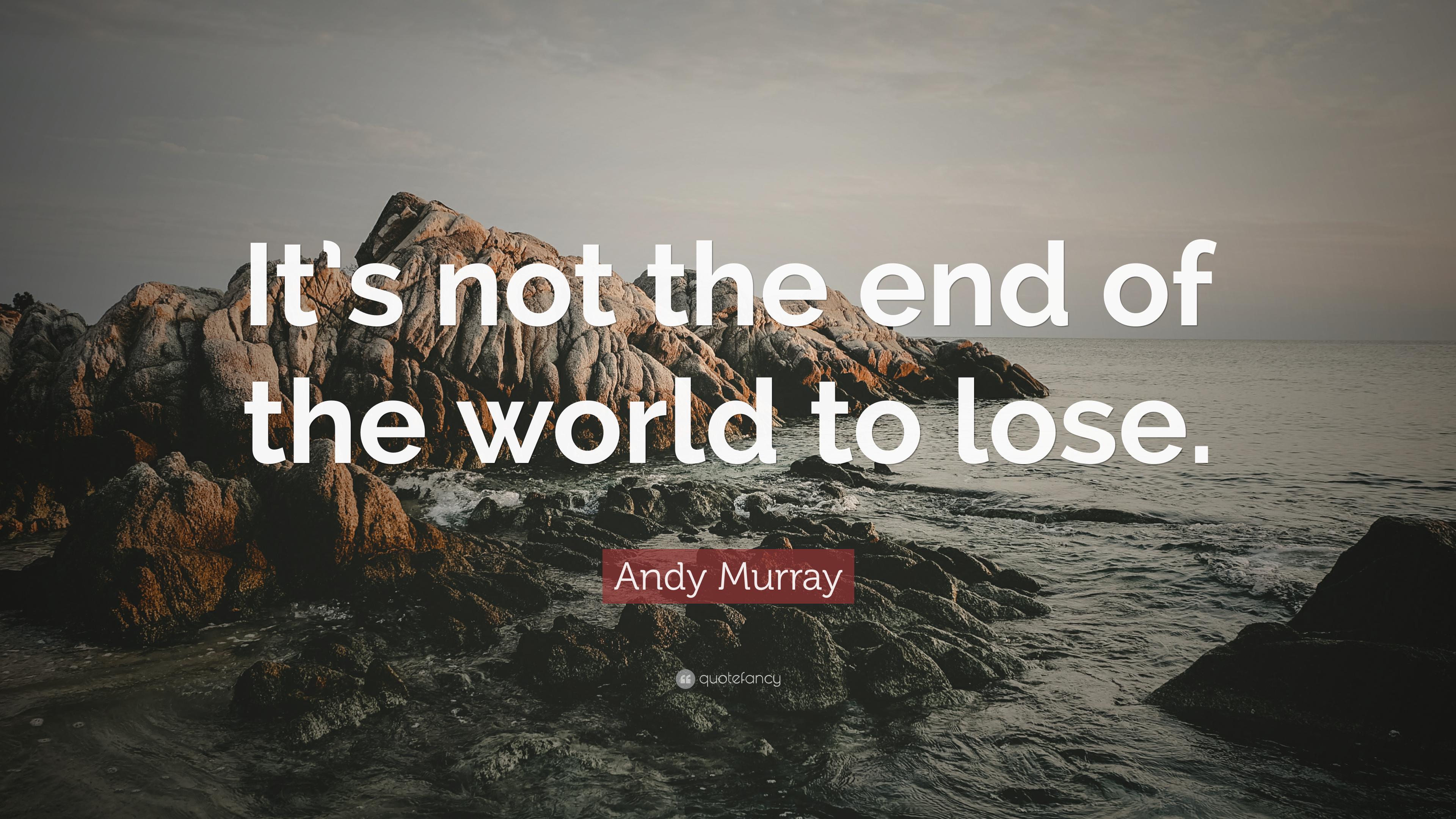 Andy Murray Quote It S Not The End Of The World To Lose 12