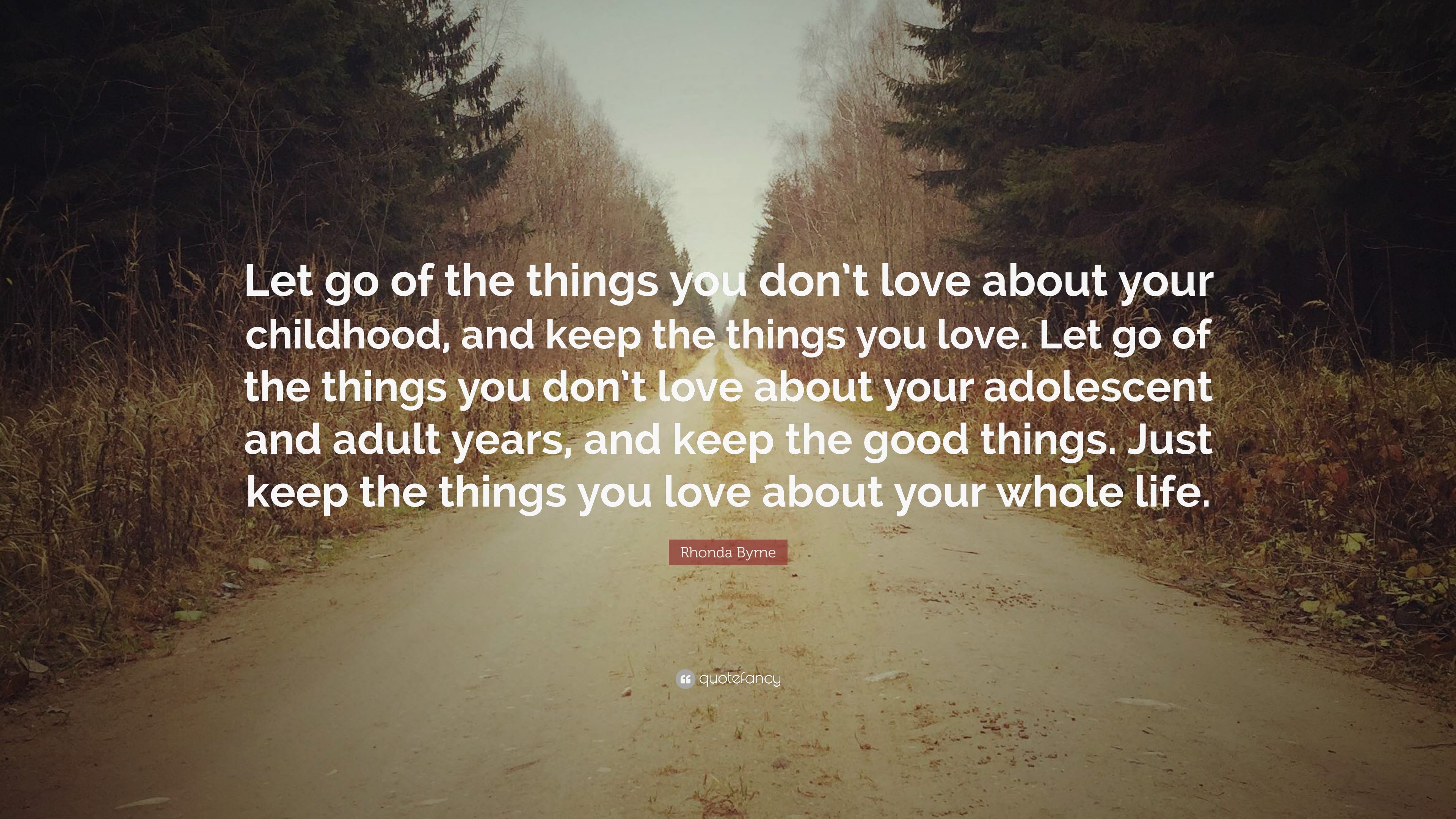 Rhonda Byrne Quote Let Go Of The Things You Dont Love About Your