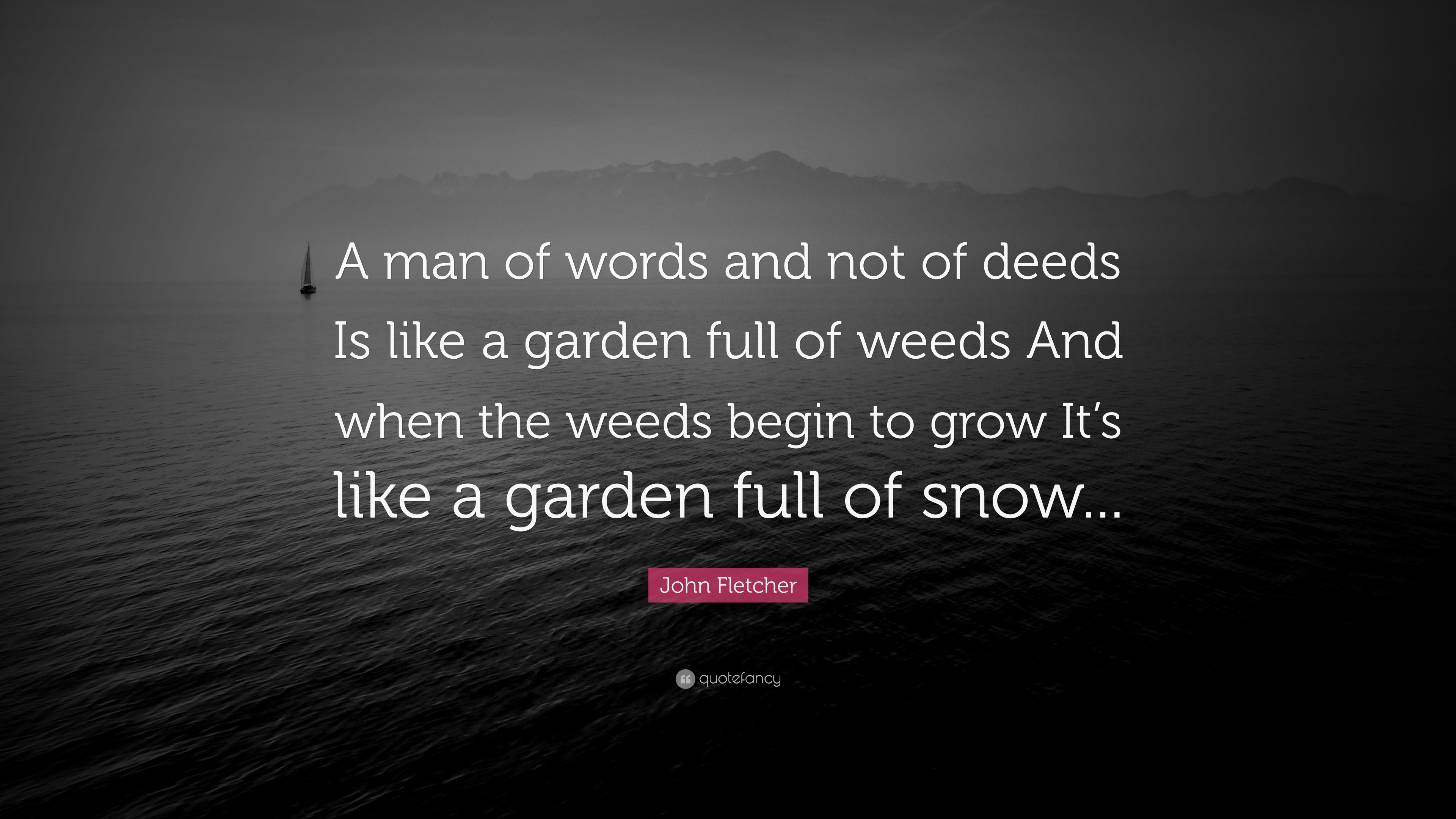 John Fletcher Quote A Man Of Words And Not Of Deeds Is Like A