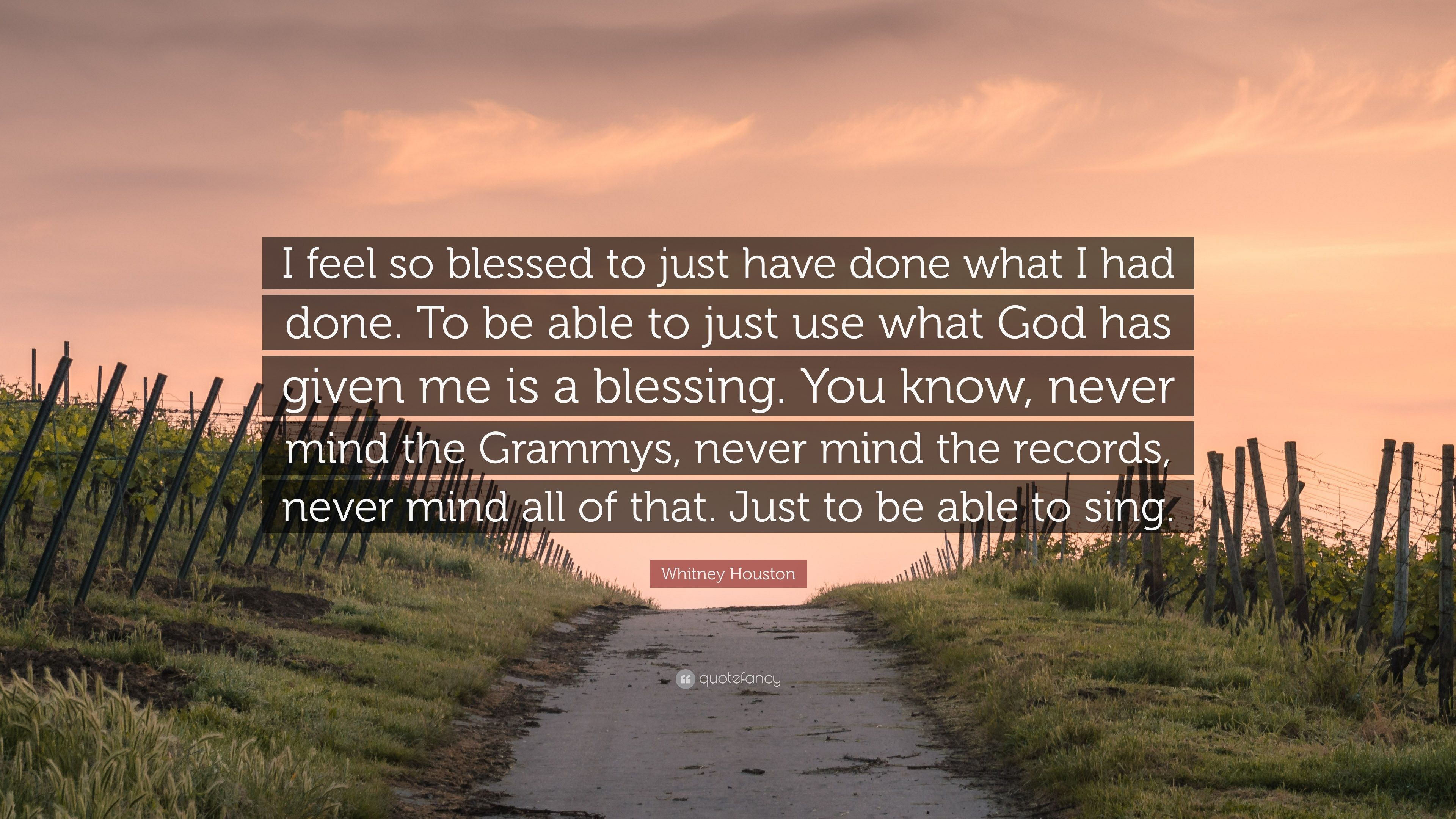 "Whitney Houston Quote: ""I Feel So Blessed To Just Have"
