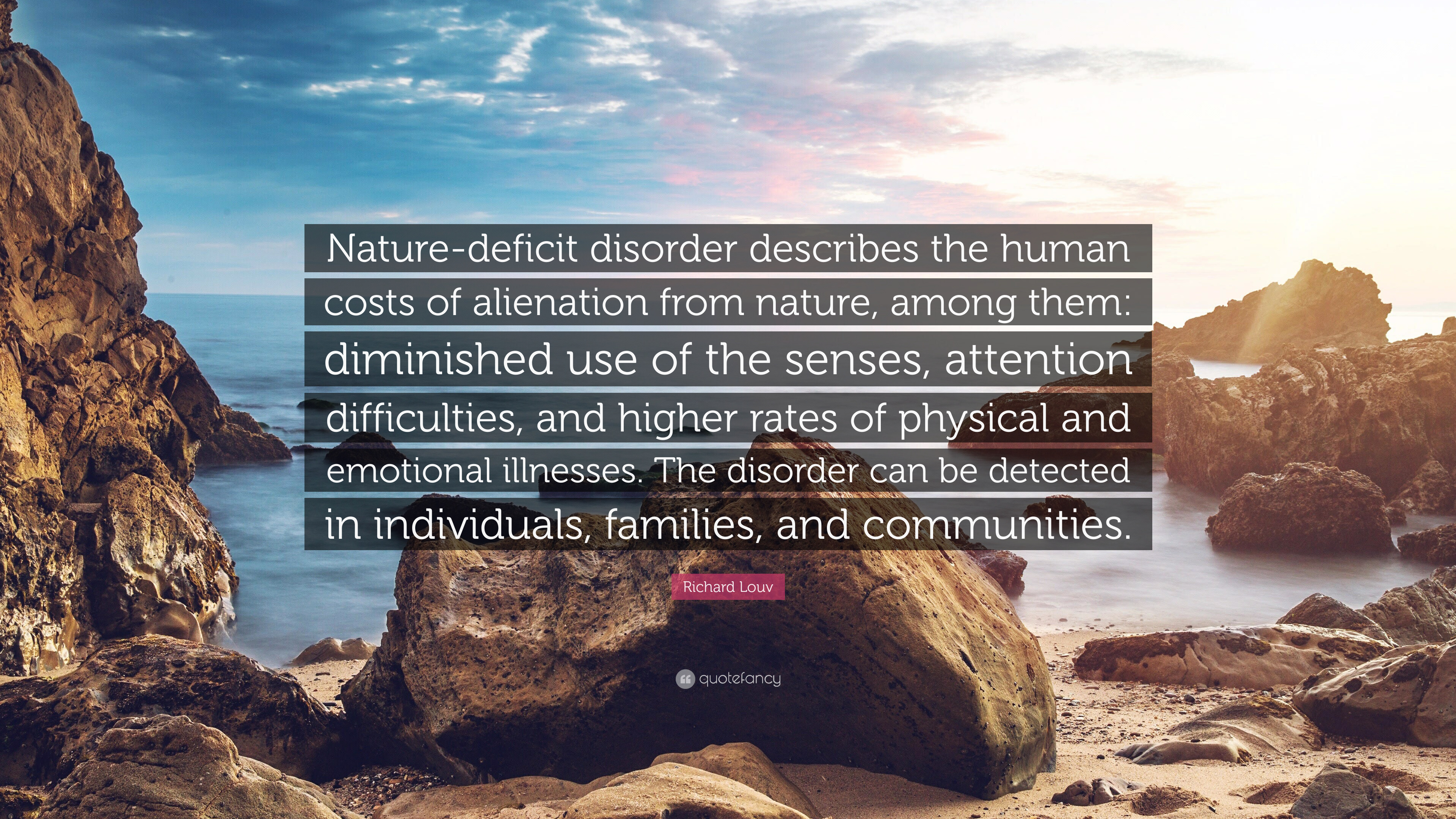 Richard Louv Quote Nature Deficit Disorder Describes The Human