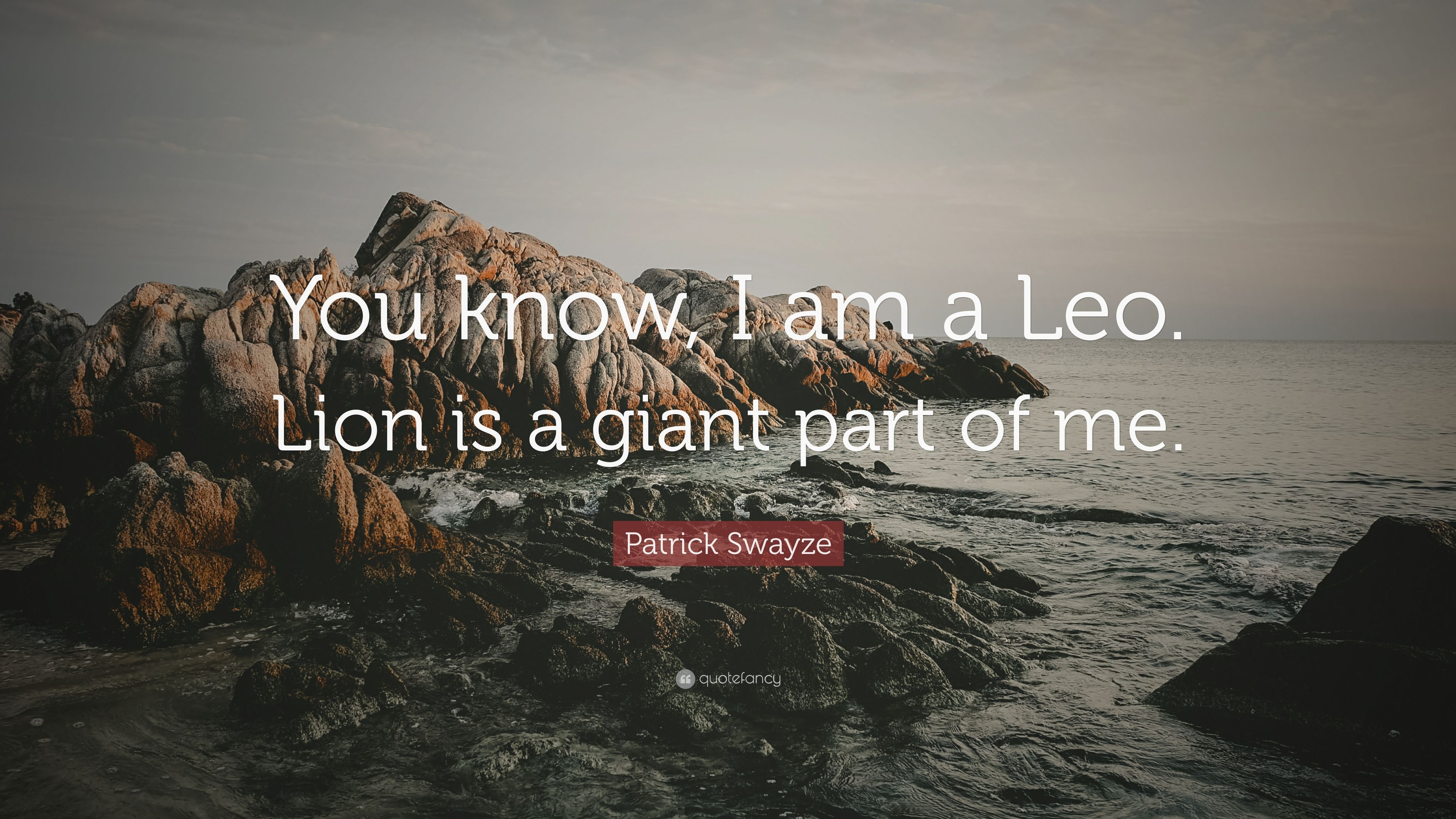 "Patrick Swayze Quote: ""You know, I am a Leo  Lion is a giant"
