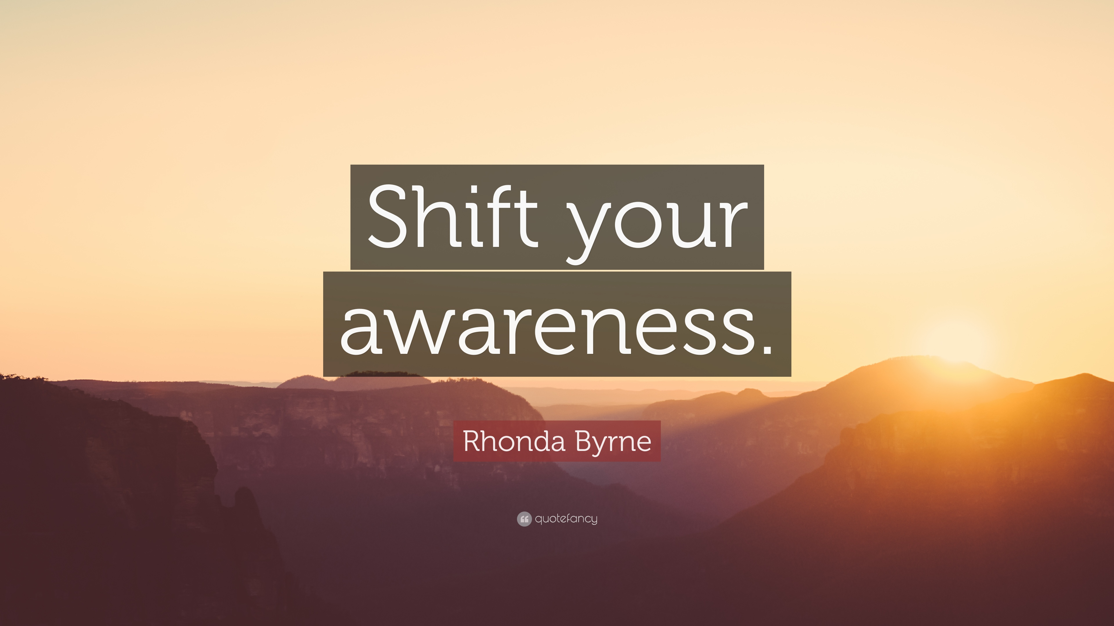 Rhonda Byrne Quote Shift Your Awareness