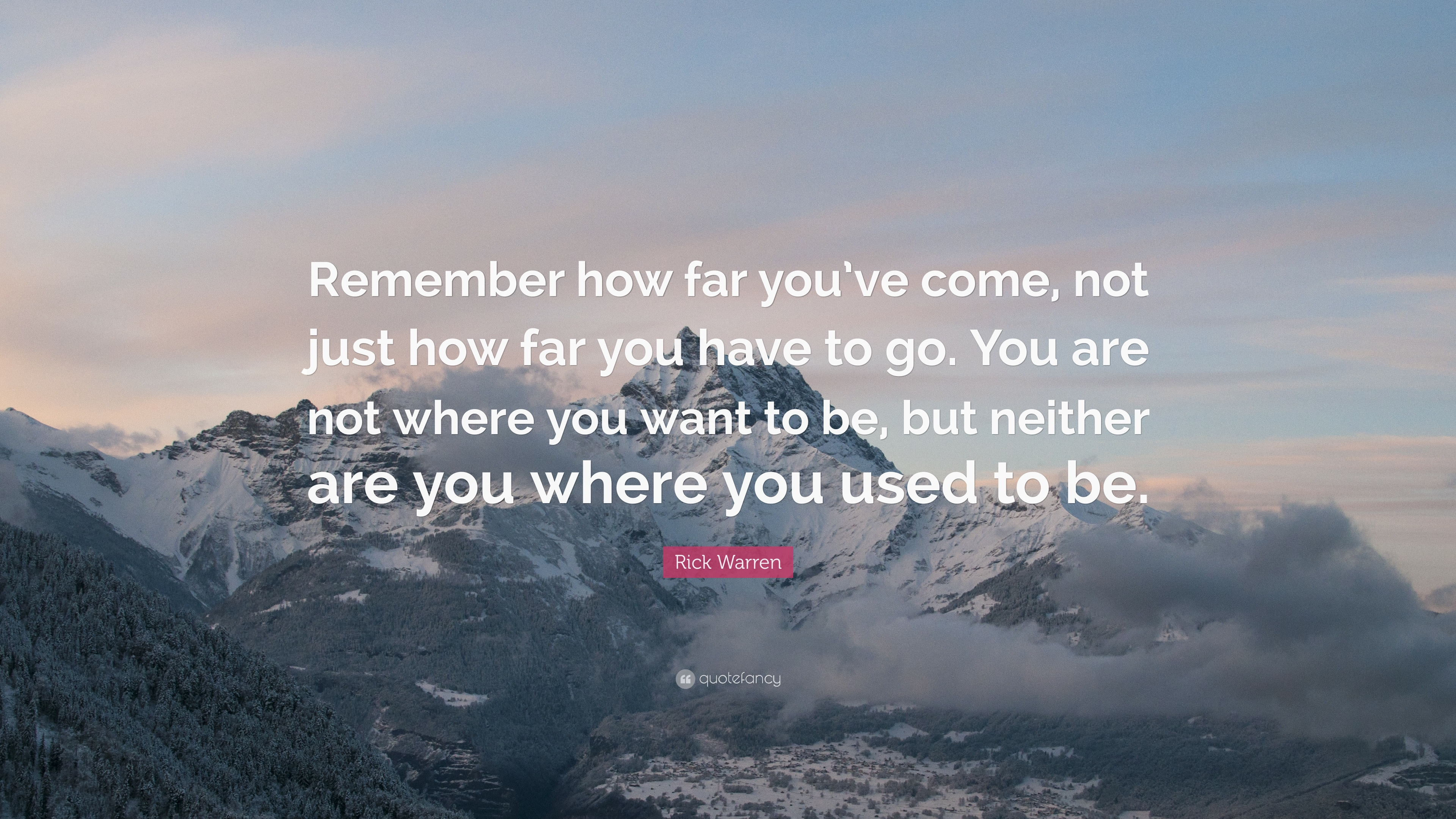 "Rick Warren Quote: ""Remember How Far You've Come, Not Just"