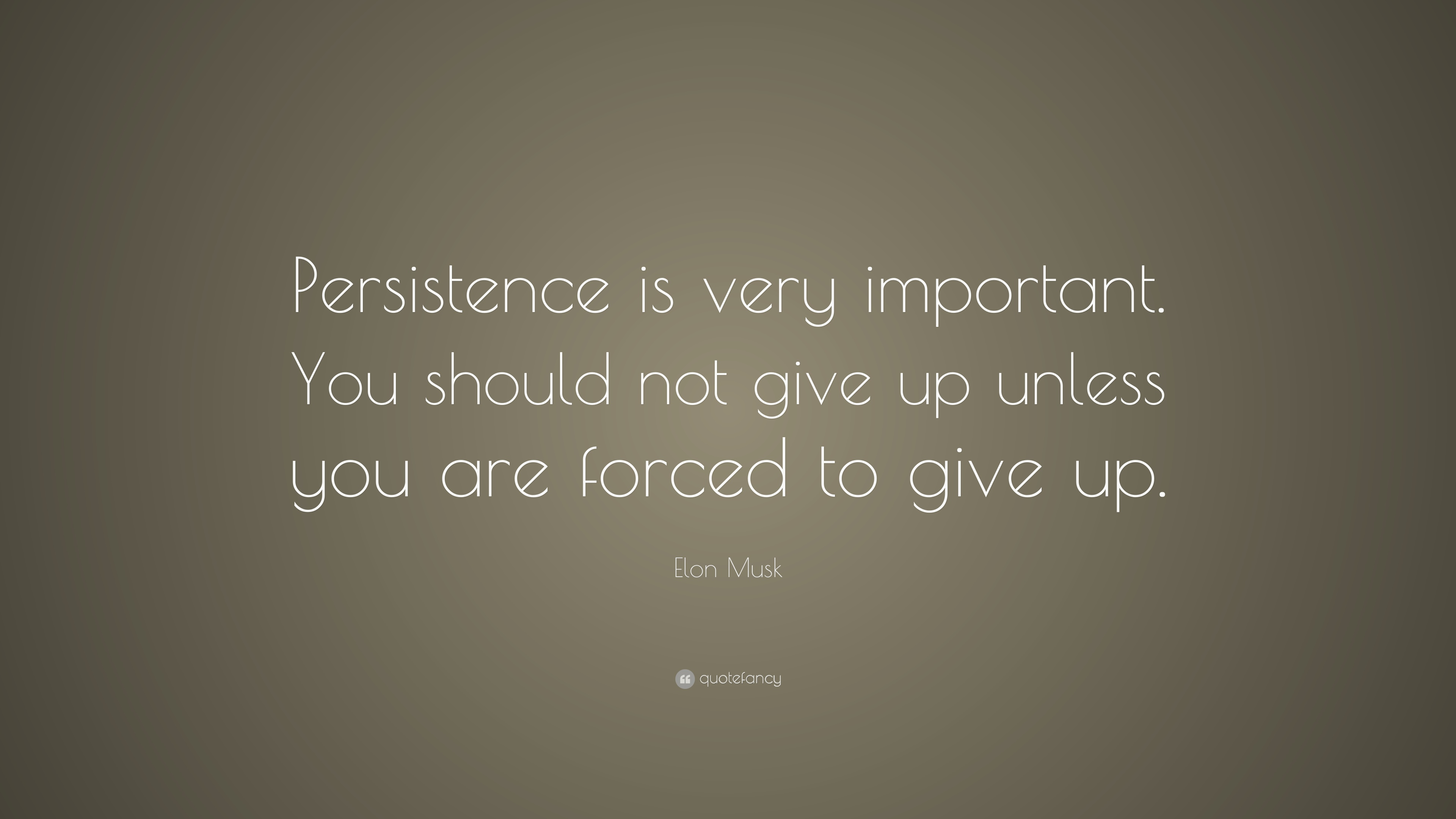 Elon Musk Quote Persistence Is Very Important You Should Not Give