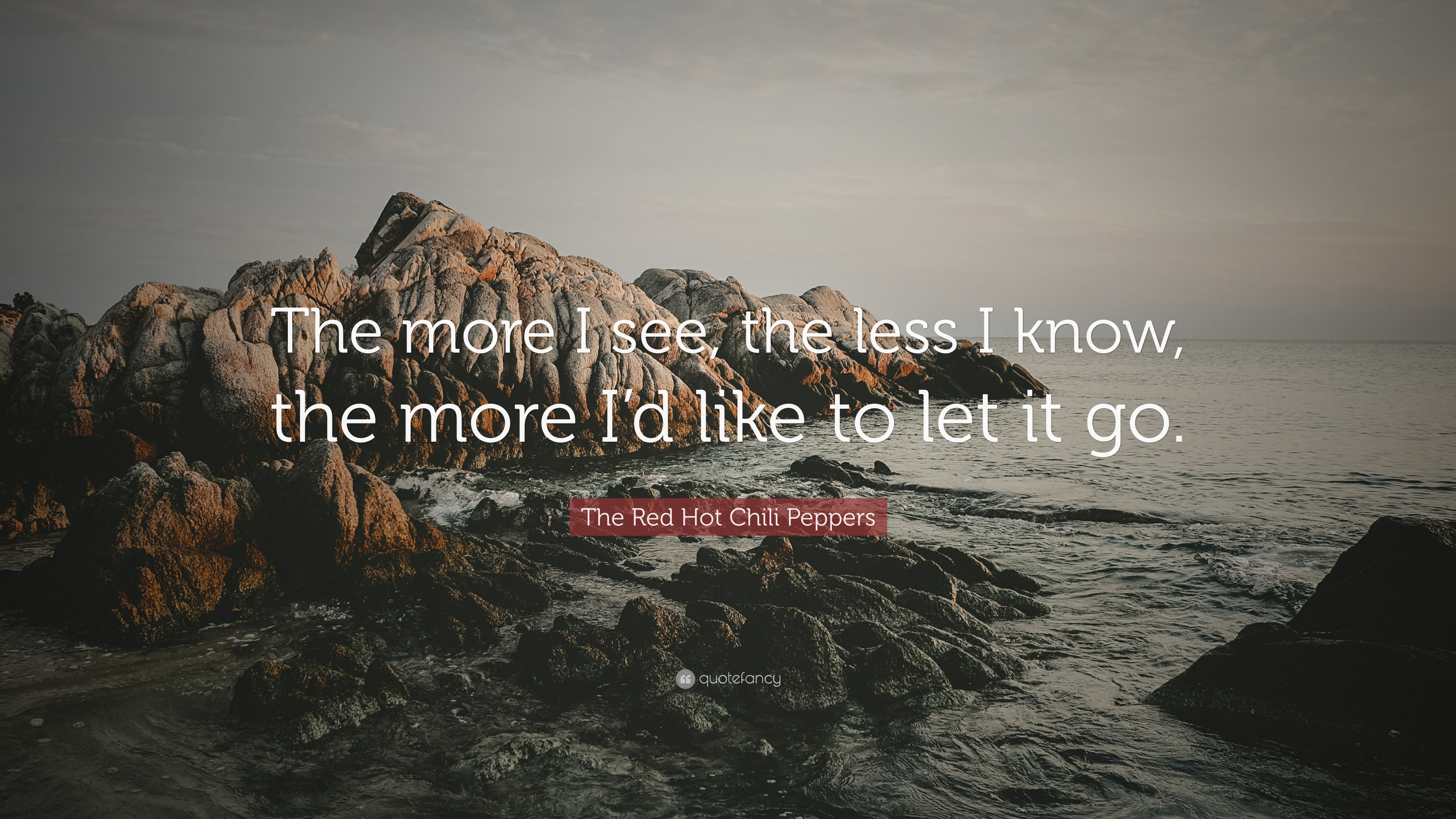 """The Red Hot Chili Peppers Quote: """"The More I See, The Less"""