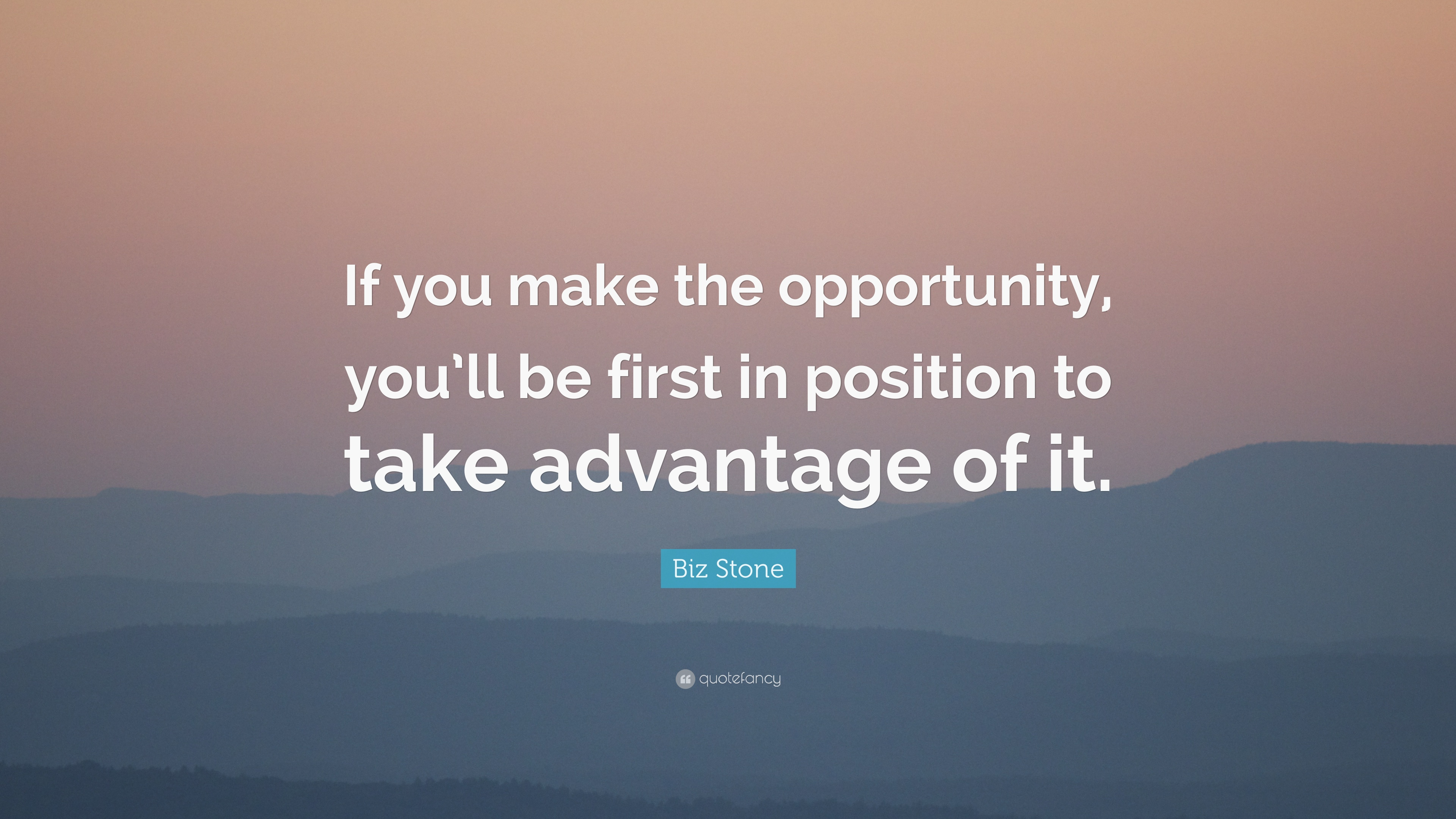 Biz Stone Quote If You Make The Opportunity Youll Be First In