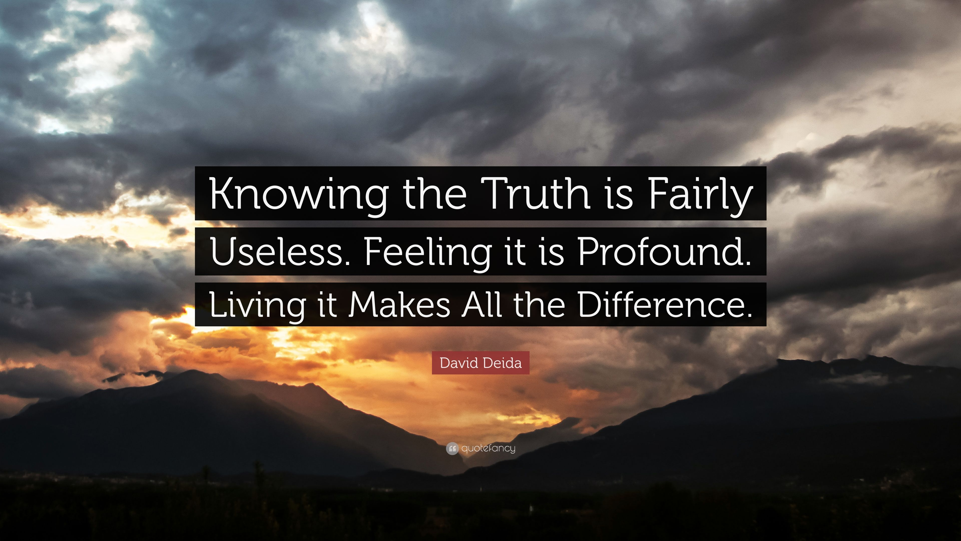 David Deida Quote: Knowing the Truth is Fairly Useless