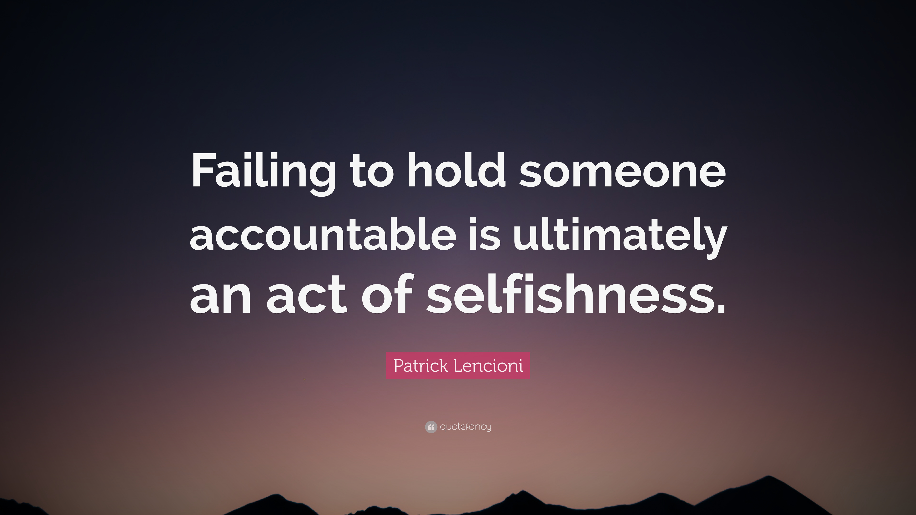 Patrick Lencioni Quote Failing To Hold Someone Accountable Is