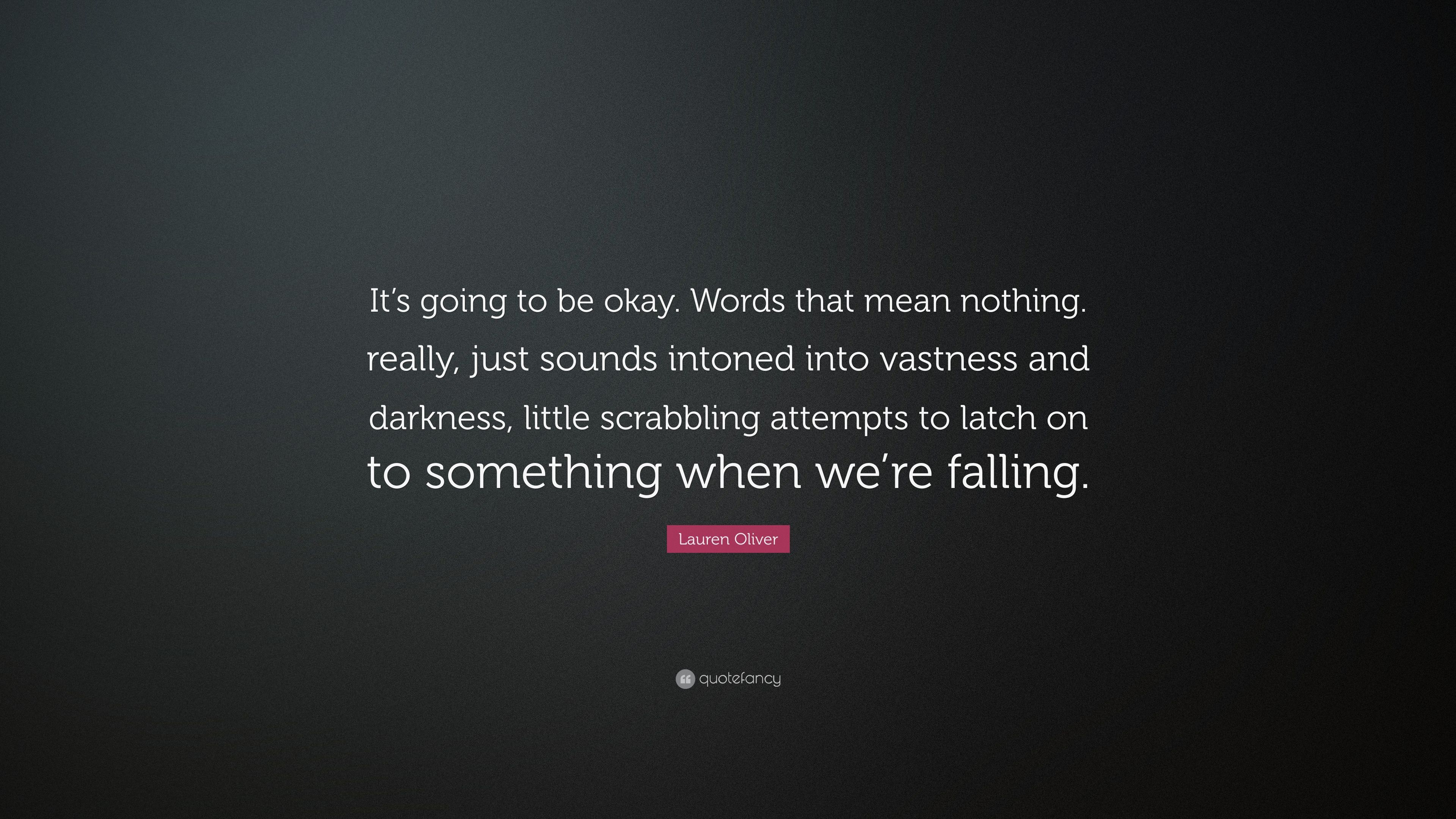 Lauren Oliver Quote Its Going To Be Okay Words That Mean Nothing