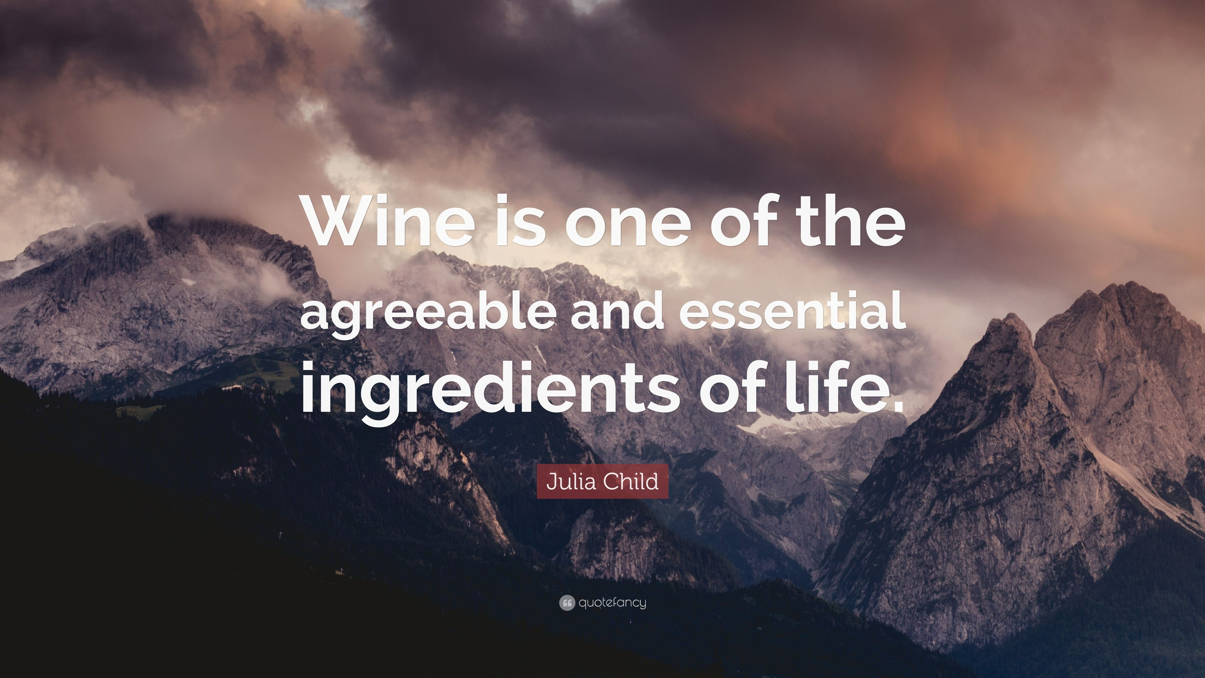 "Julia Child Quote: ""Wine is one of the agreeable and essential ingredients  of life."" (9 wallpapers) - Quotefancy"