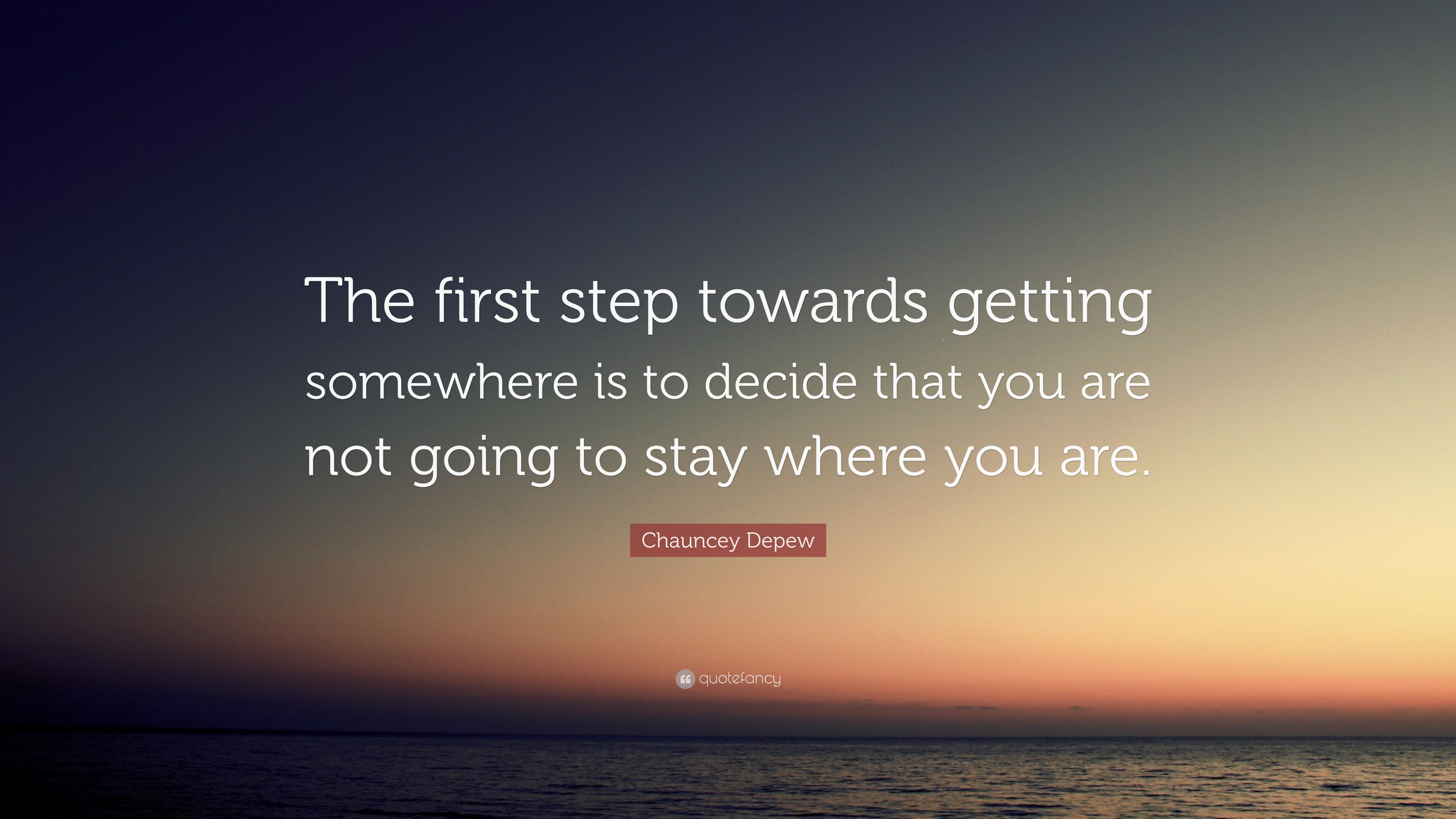 Image result for the first step towards getting somewhere is deciding you are not going to stay where you are