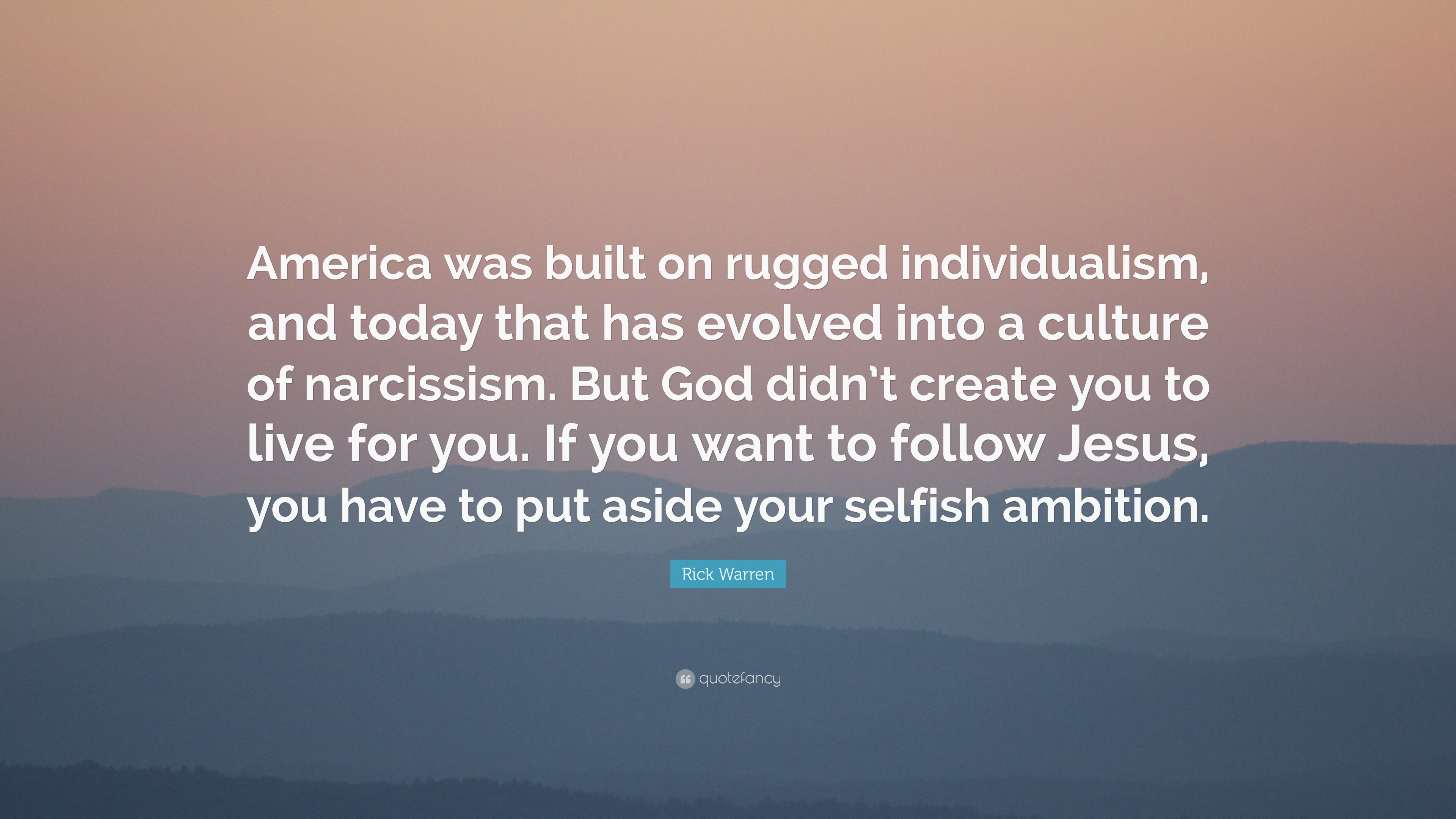 Rick Warren Quote: U201cAmerica Was Built On Rugged Individualism, And Today  That Has