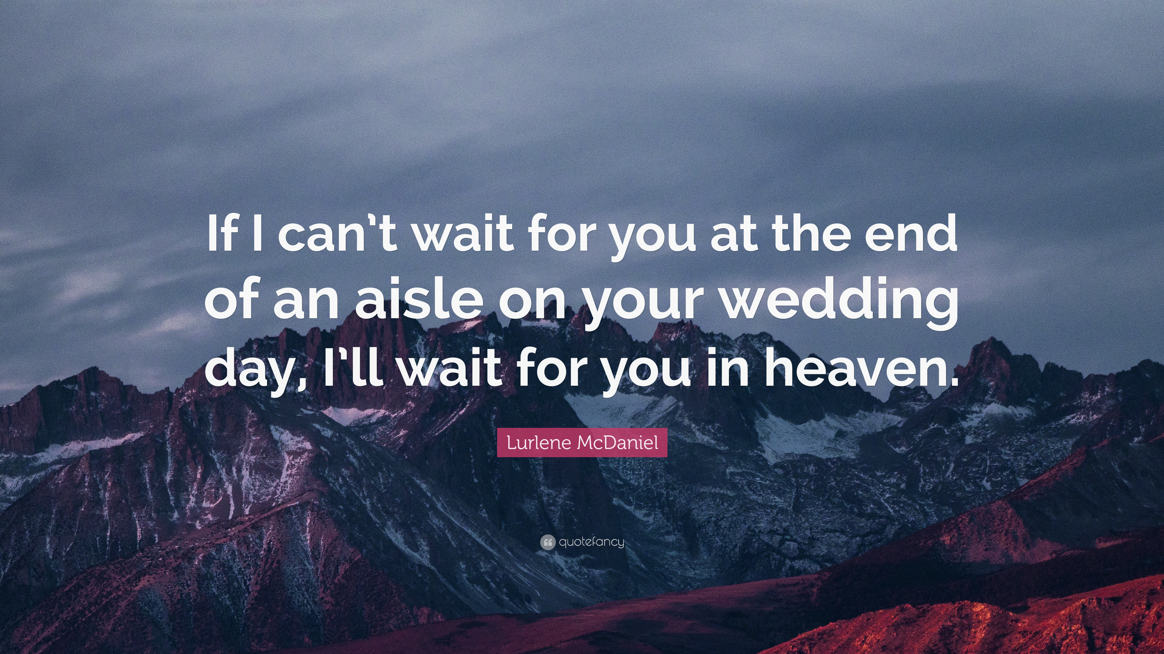 Lurlene Mcdaniel Quote If I Cant Wait For You At The End Of An