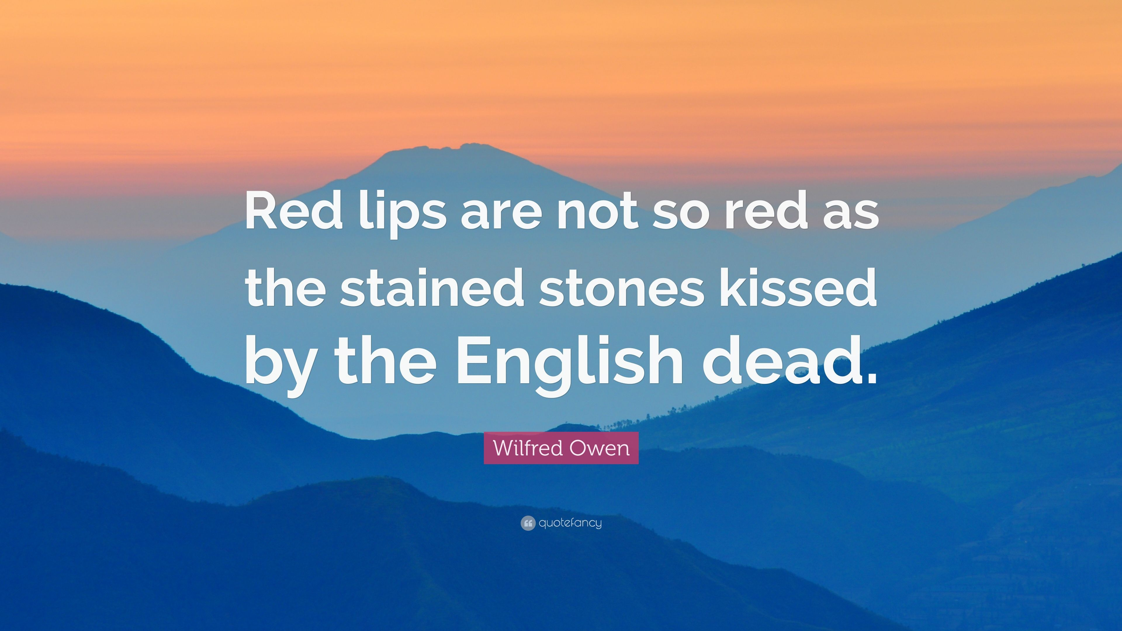 """Wilfred Owen Quote: """"Red lips are not so red as the stained ..."""