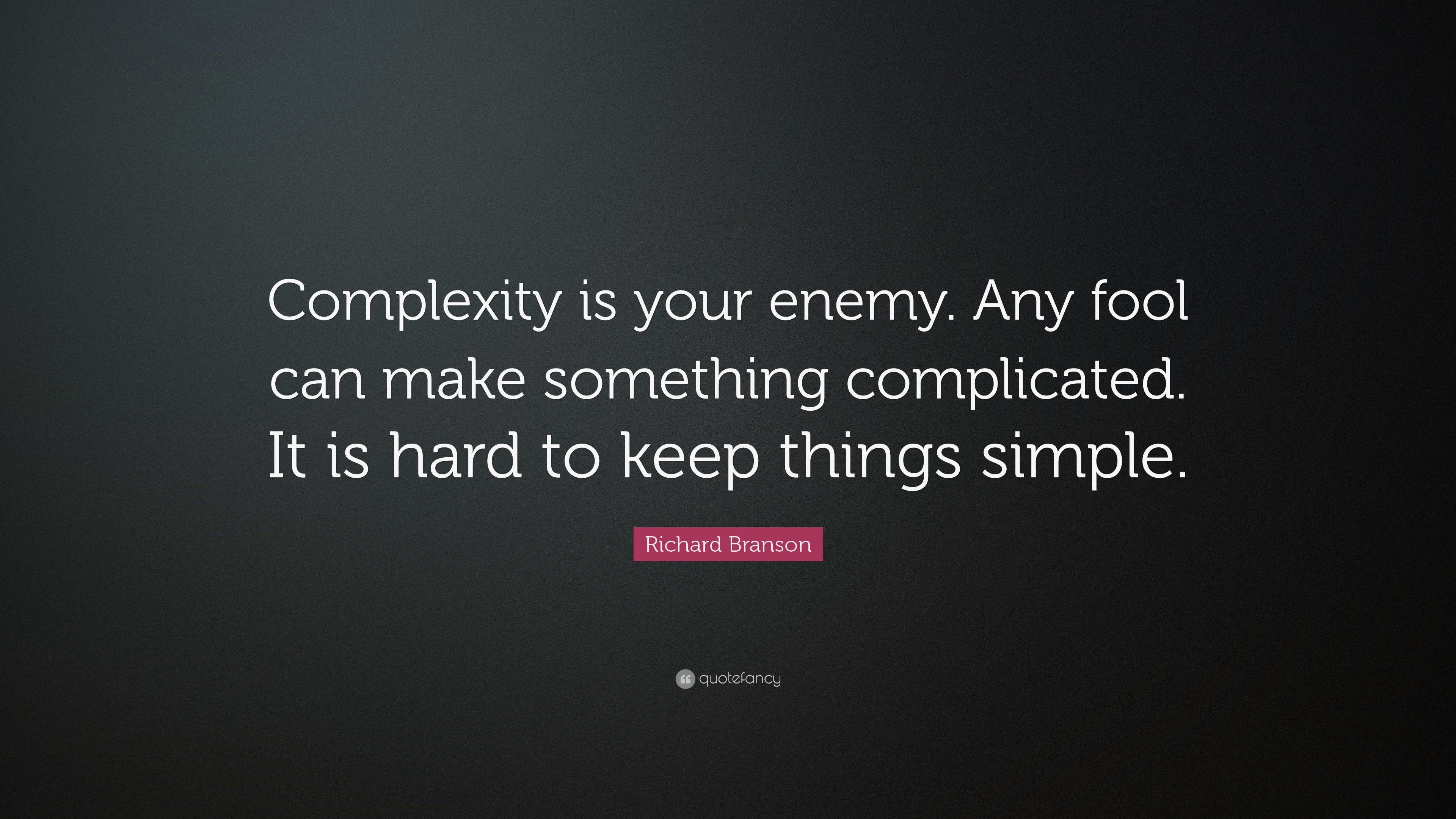 Richard Branson Quote Complexity Is Your Enemy Any Fool Can Make