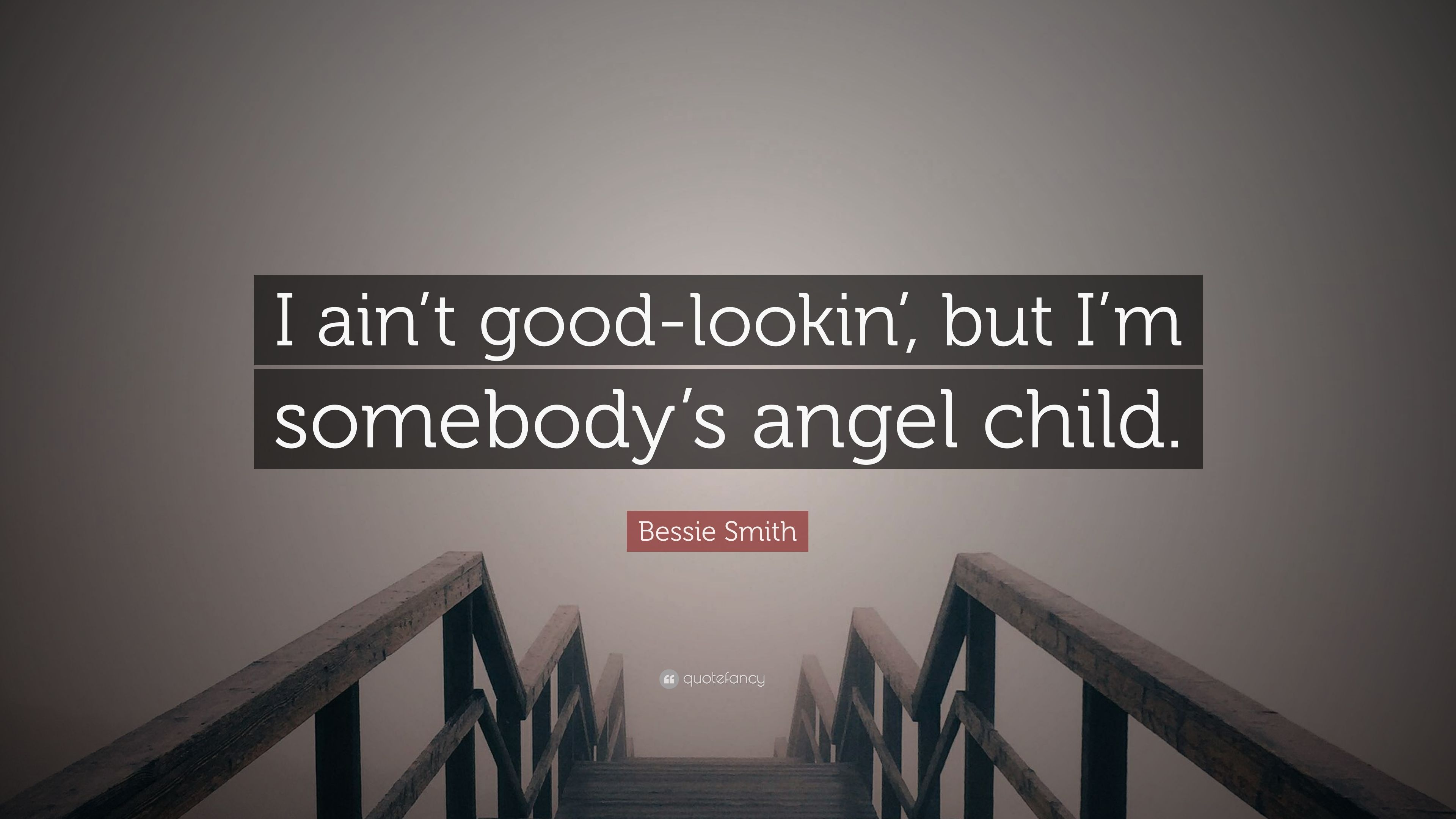 """Bessie Smith Quotes Stunning Bessie Smith Quote """"I Ain't Goodlookin' But I'm Somebody's"""