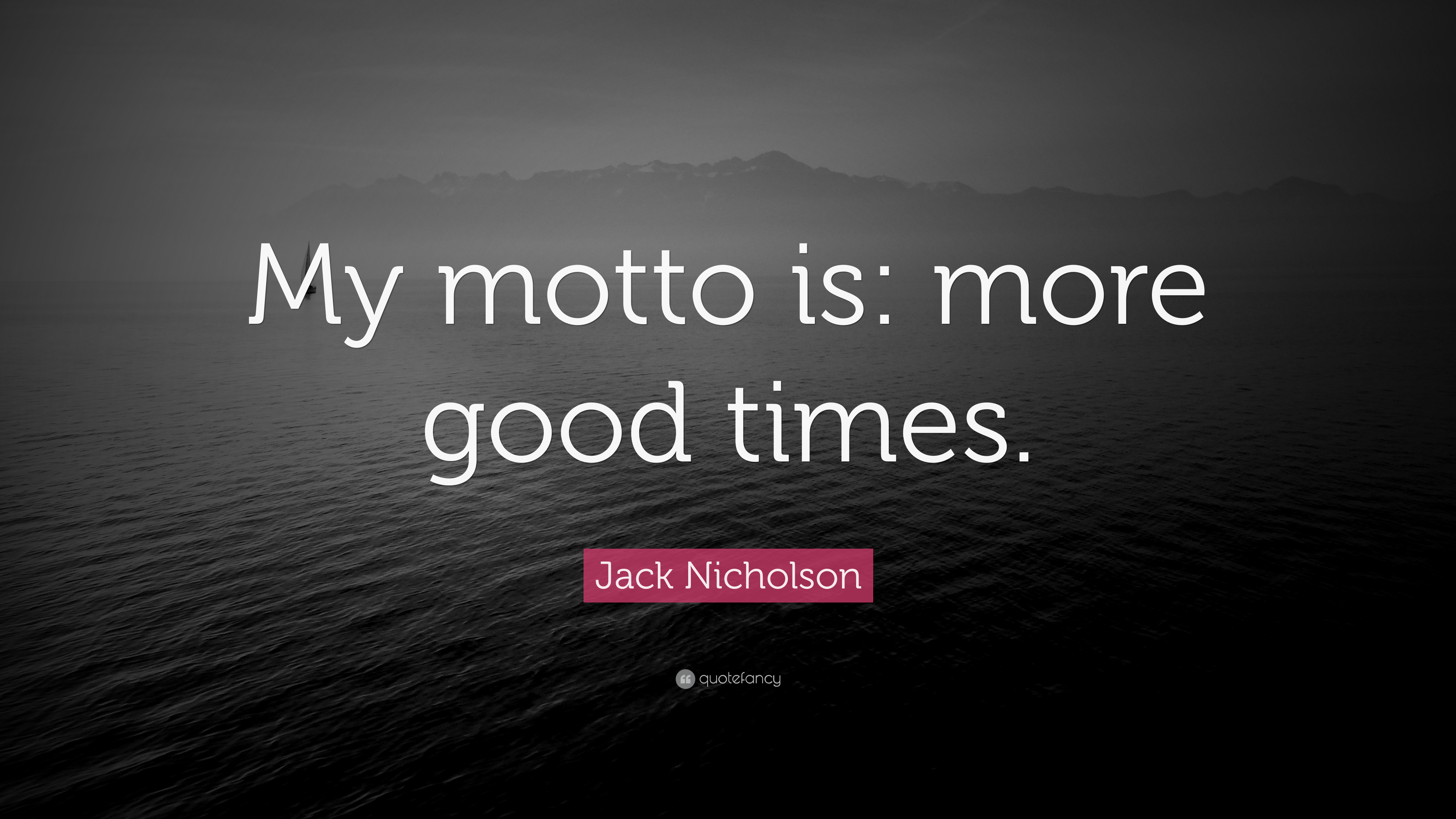 Jack Nicholson Quote My Motto Is More Good Times 9