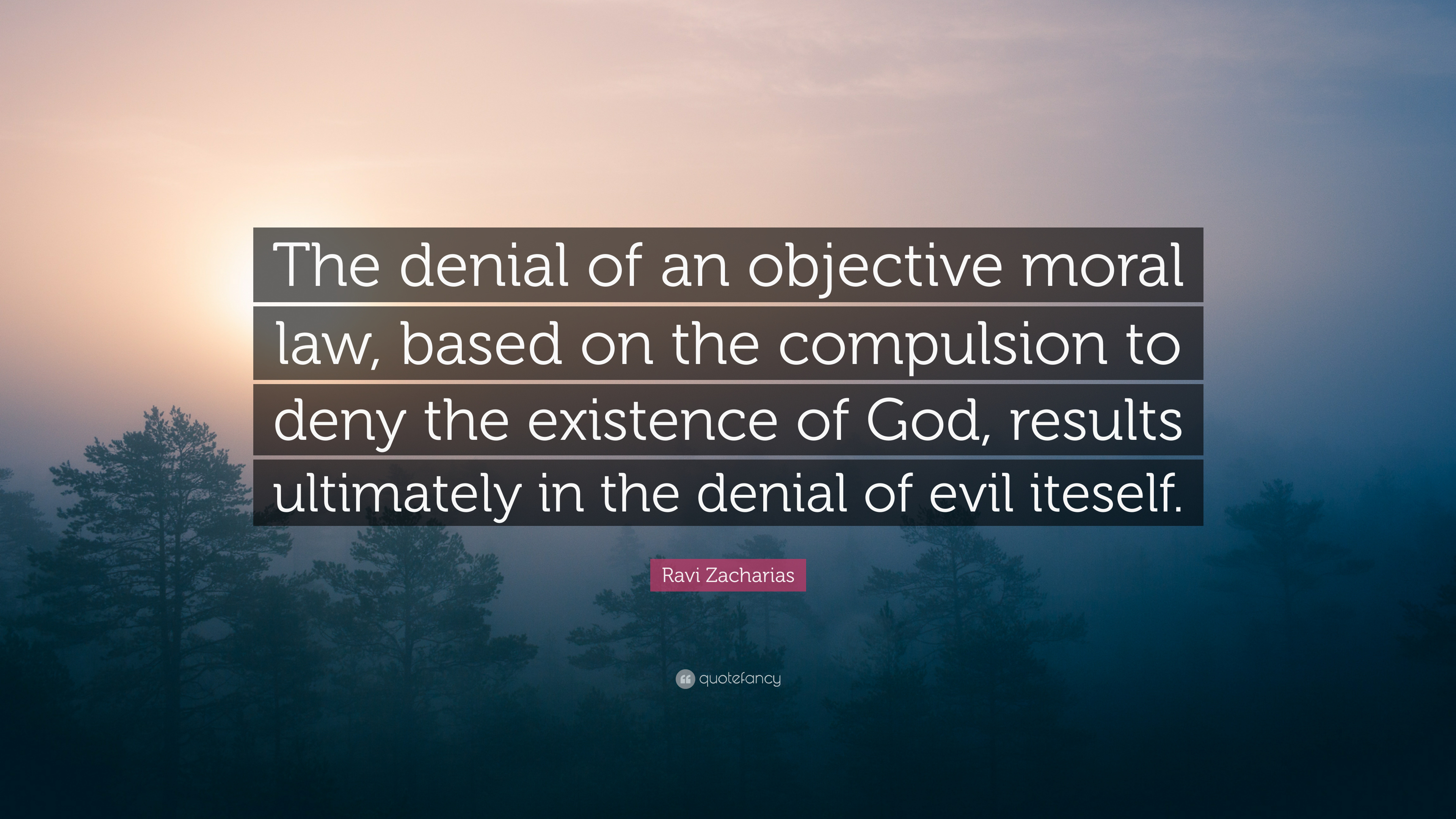 Ravi Zacharias Quote The Denial Of An Objective Moral Law Based On