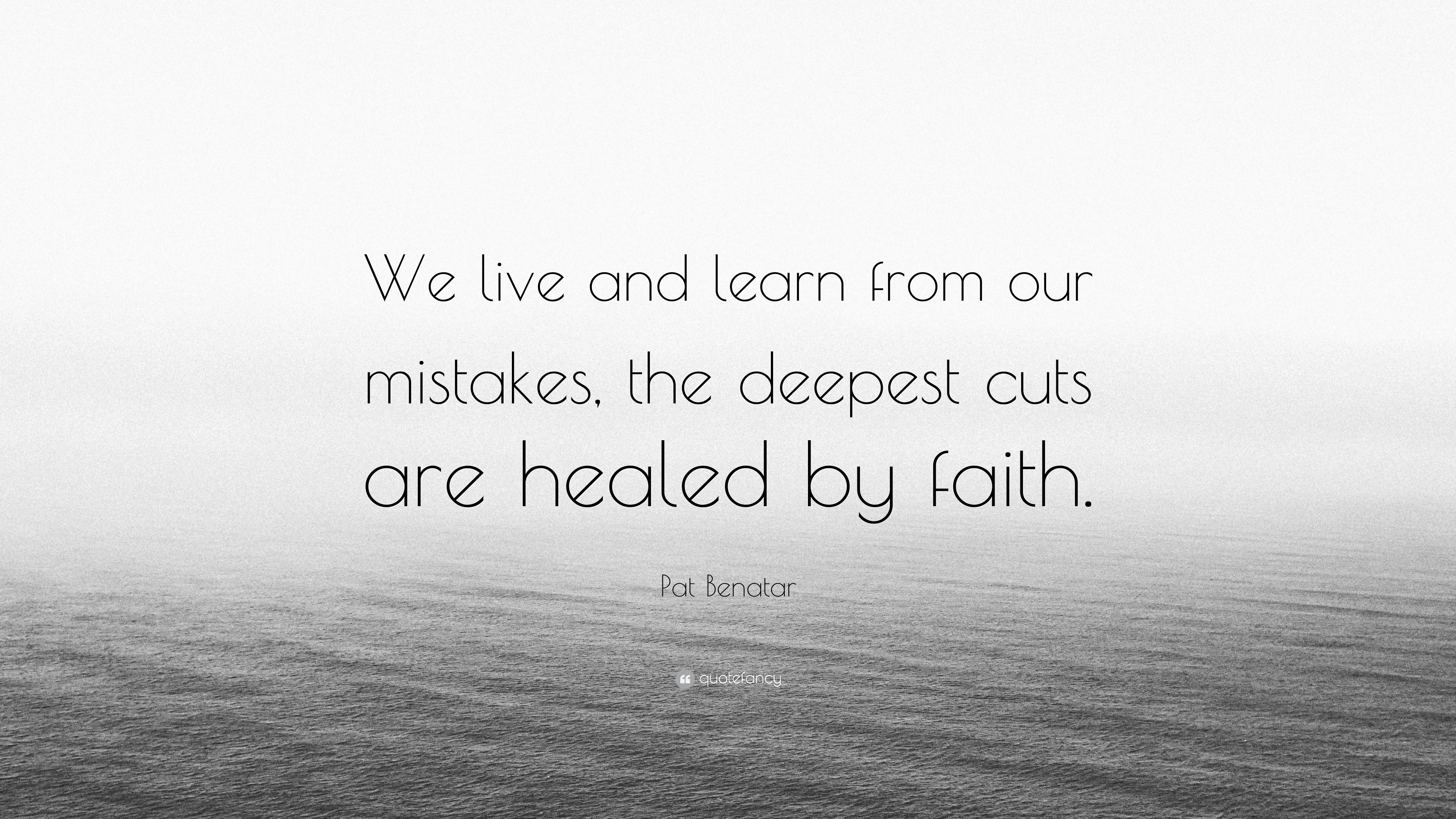 Pat Benatar Quote We Live And Learn From Our Mistakes The Deepest
