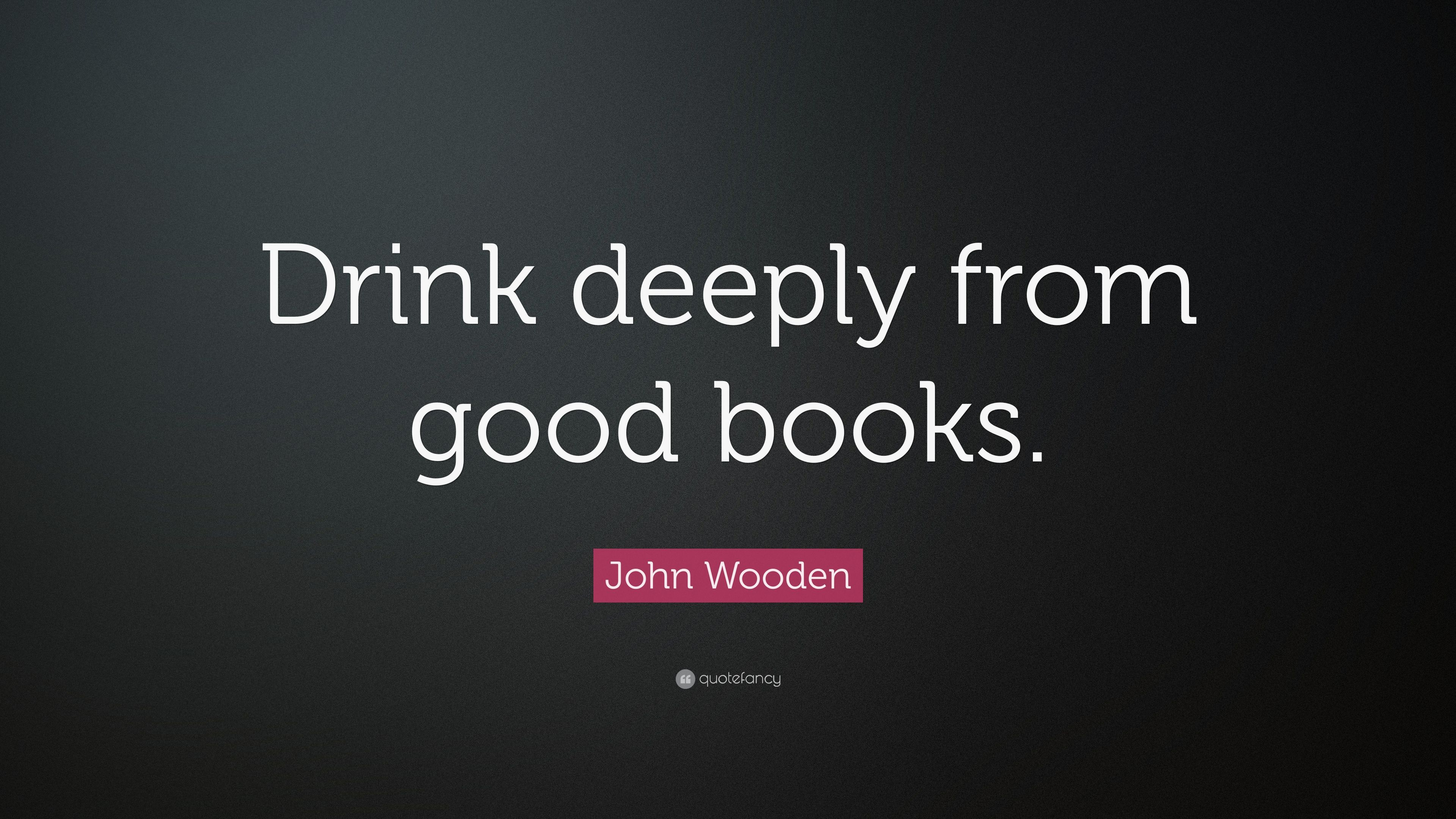 John Wooden Quote Drink Deeply From Good Books 9 Wallpapers