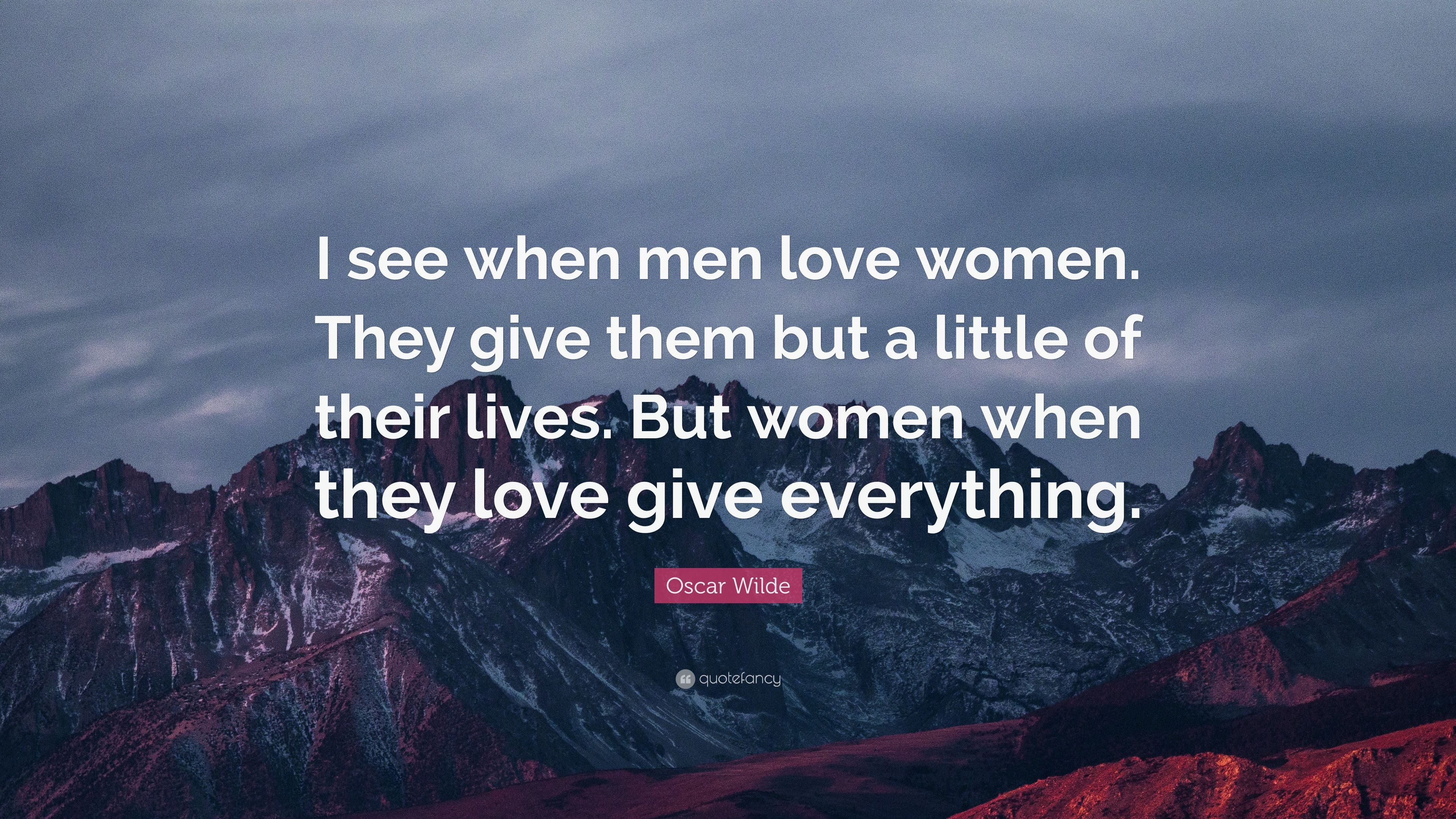 Oscar Wilde Quote I See When Men Love Women They Give Them But A