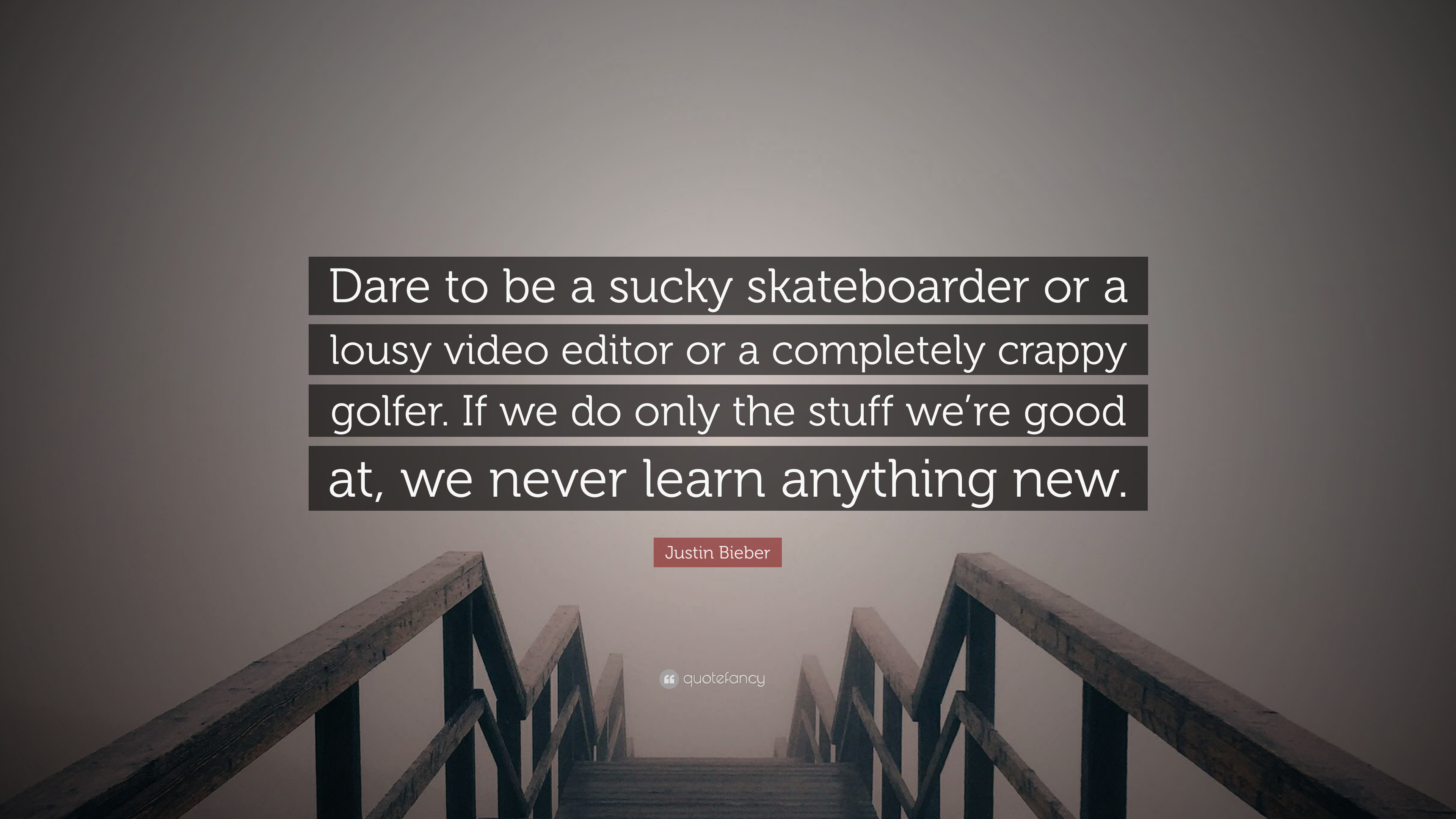 "justin bieber quote ""dare to be a sucky skateboarder or a lousy"