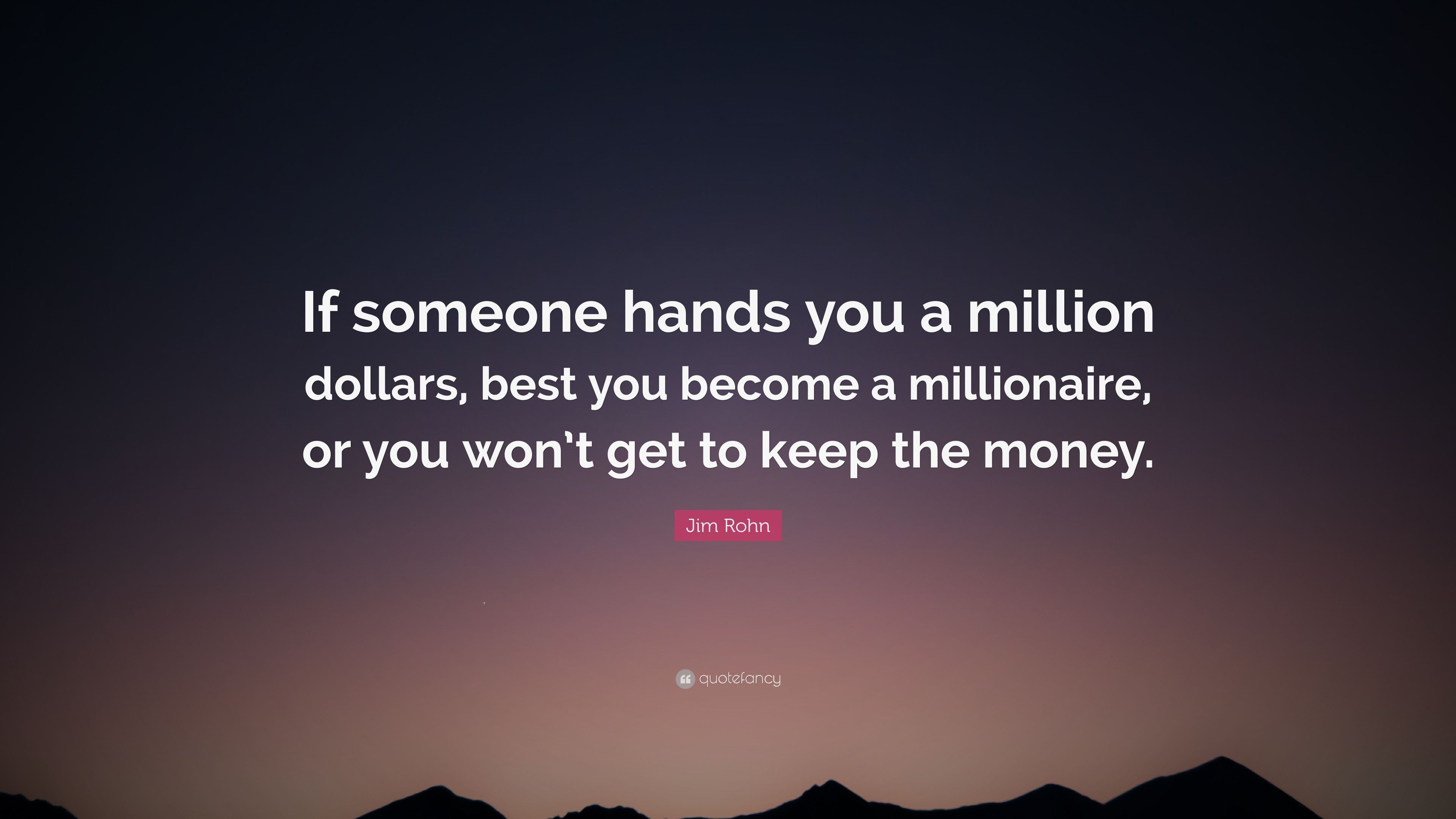 "Jim Rohn Quote: ""If someone hands you a million dollars"