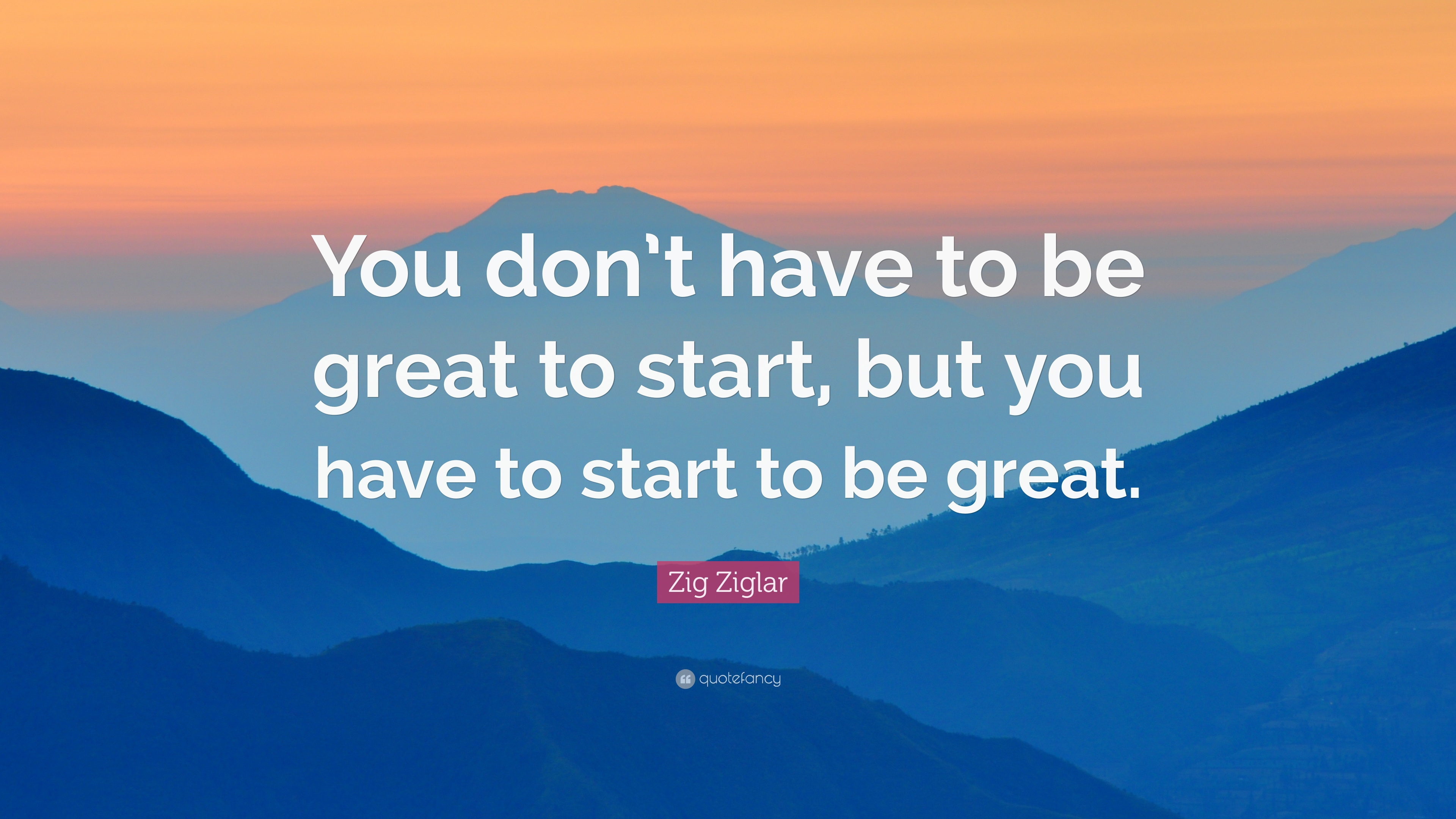"Quotes Zig Ziglar Zig Ziglar Quote ""You Don't Have To Be Great To Start But You"