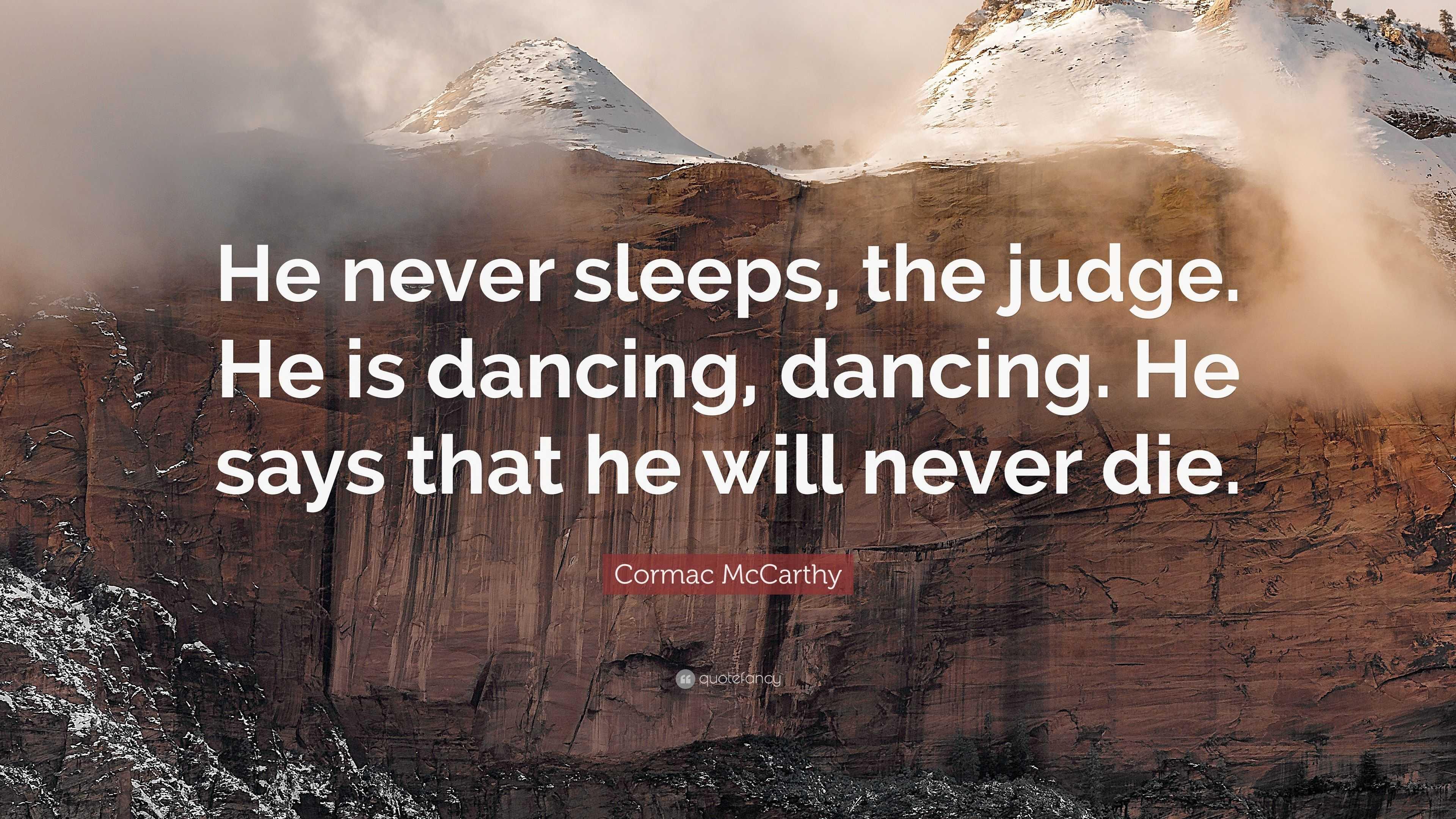 """Cormac McCarthy Quote """"He never sleeps the judge He is dancing"""