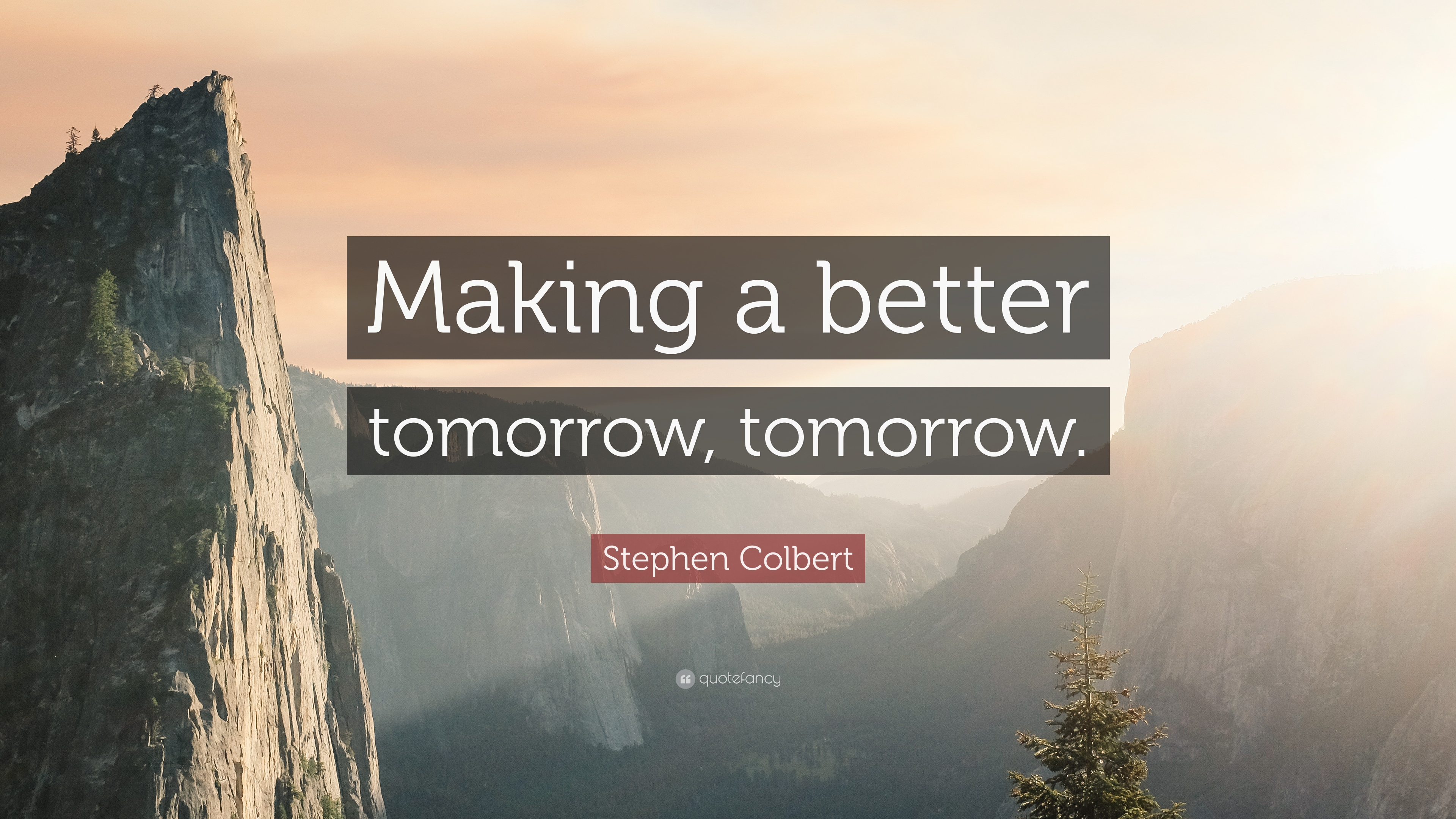 "Stephen Colbert Quote: ""Making A Better Tomorrow, Tomorrow"