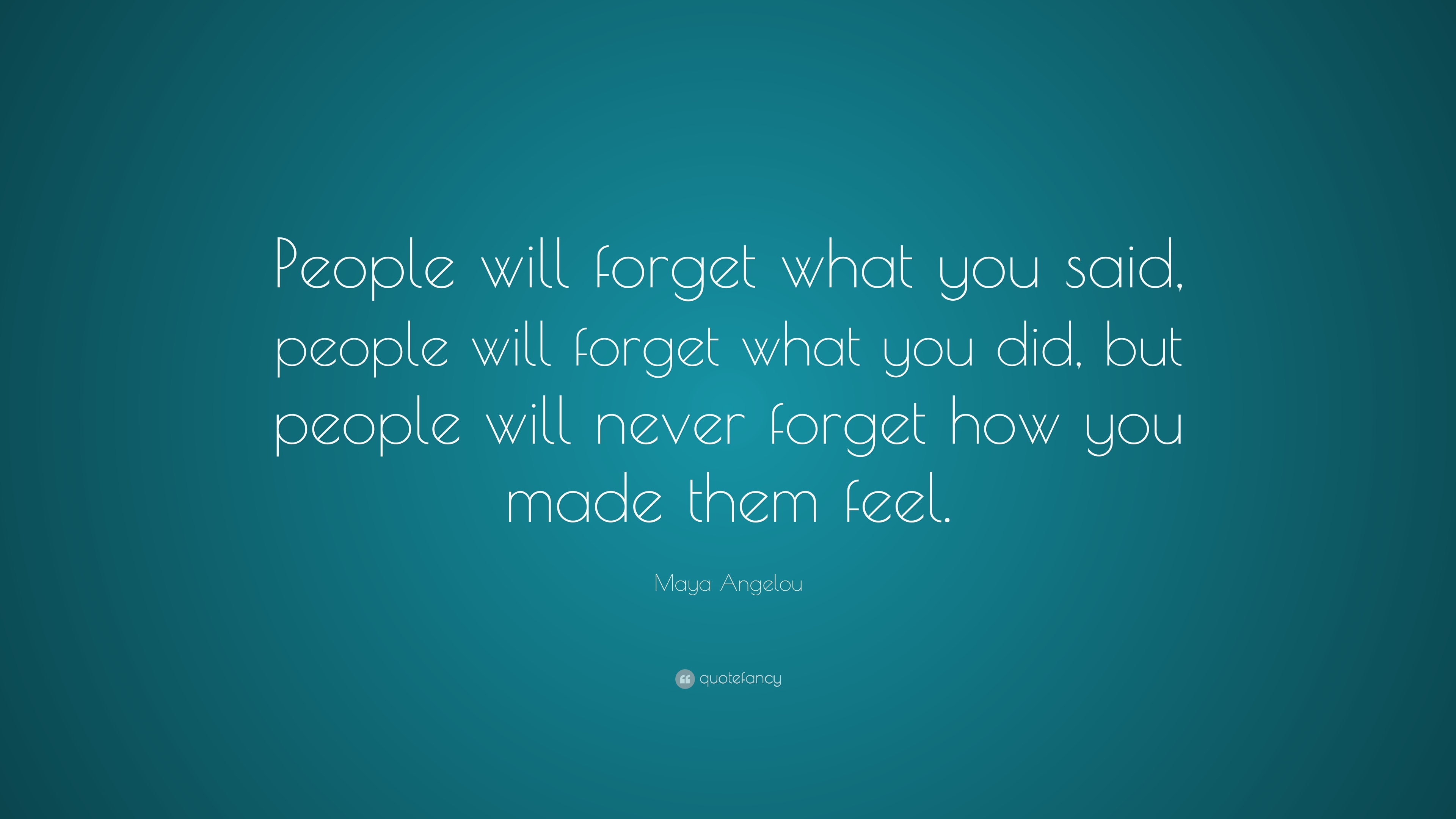 "Maya Angelou Quote: ""People will forget what you said, people will"