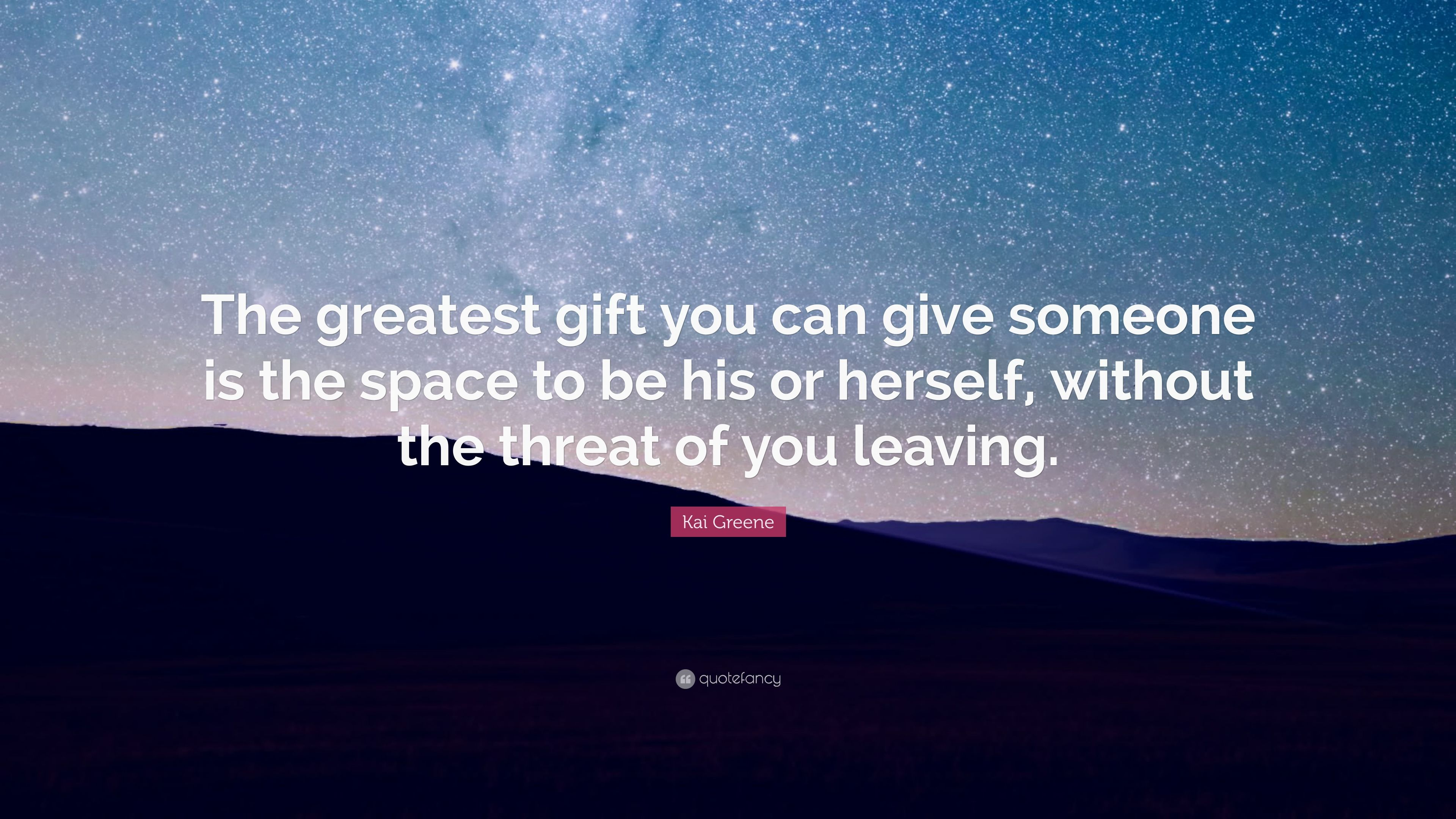 "Kai Greene Quote: ""The greatest gift you can give someone is"