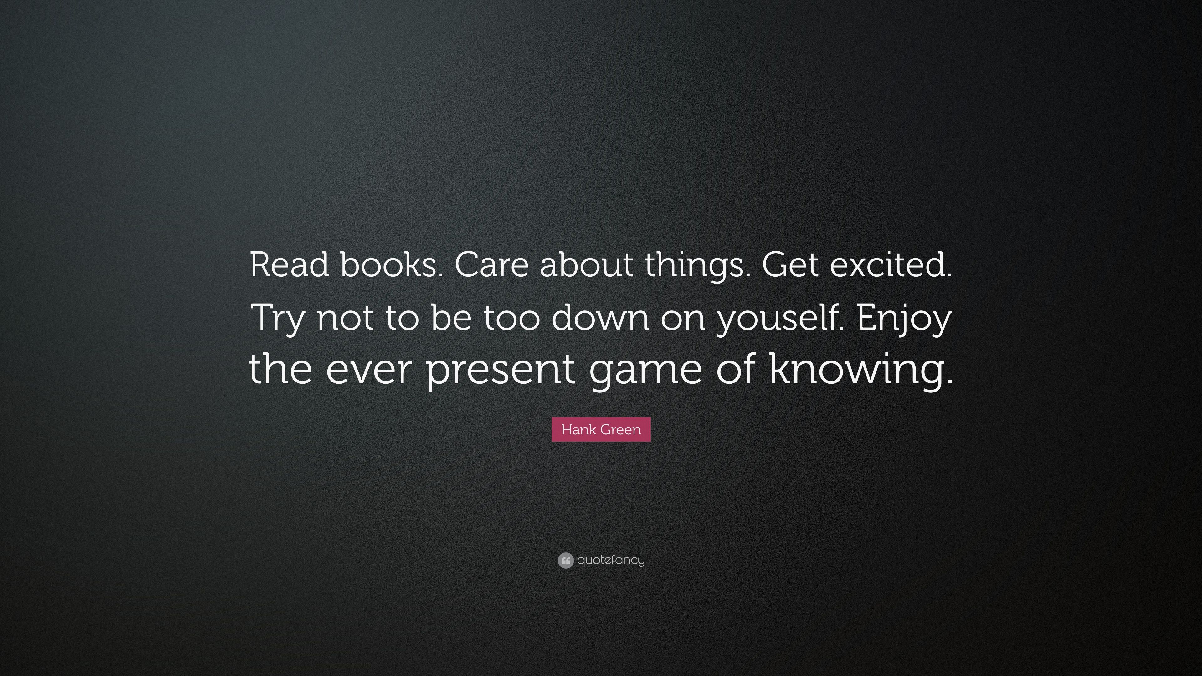 Captivating Hank Green Quote: U201cRead Books. Care About Things. Get Excited. Try