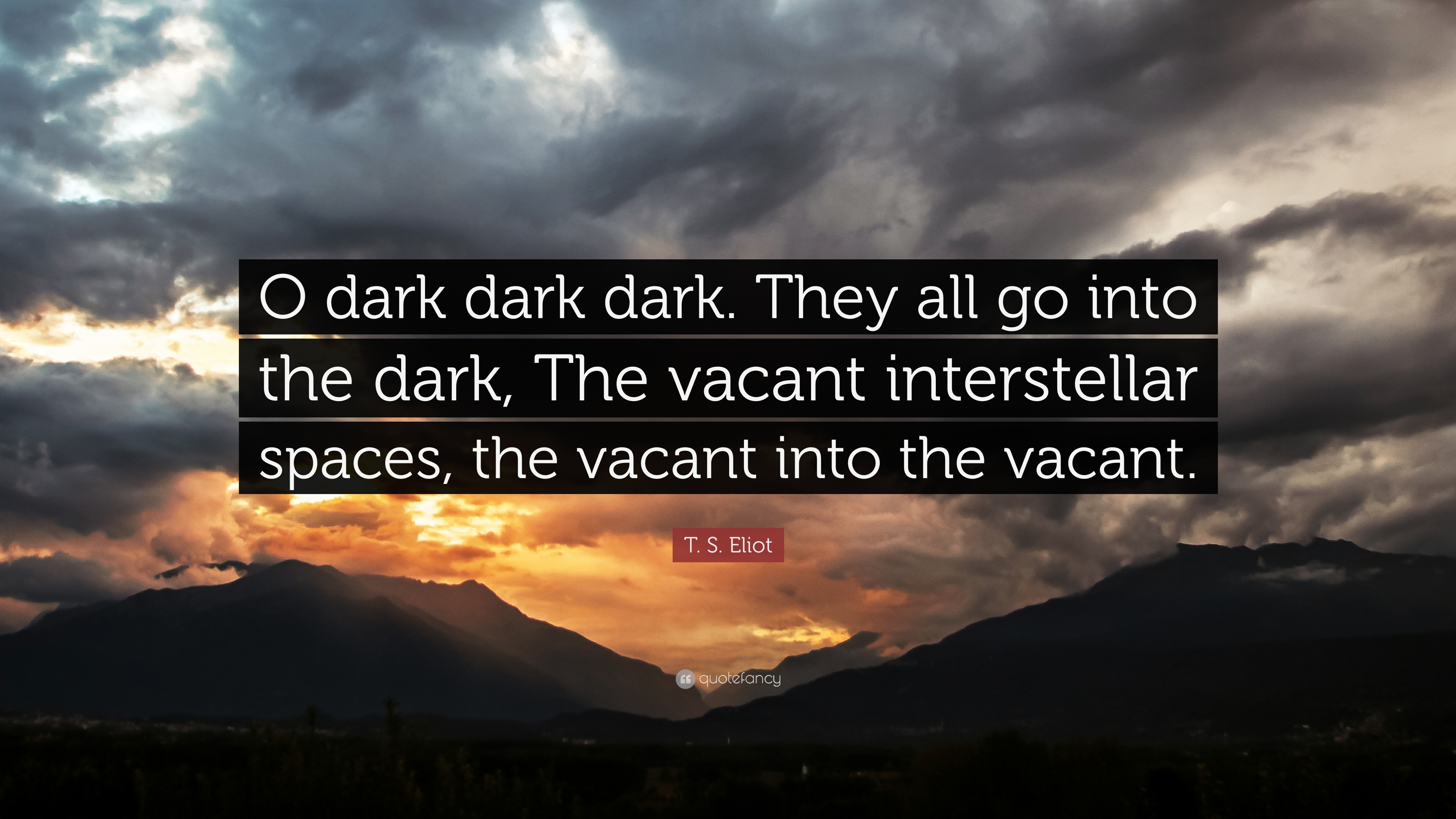 Cool Wallpaper Mountain Interstellar - 235104-T-S-Eliot-Quote-O-dark-dark-dark-They-all-go-into-the-dark-The  You Should Have_689557.jpg