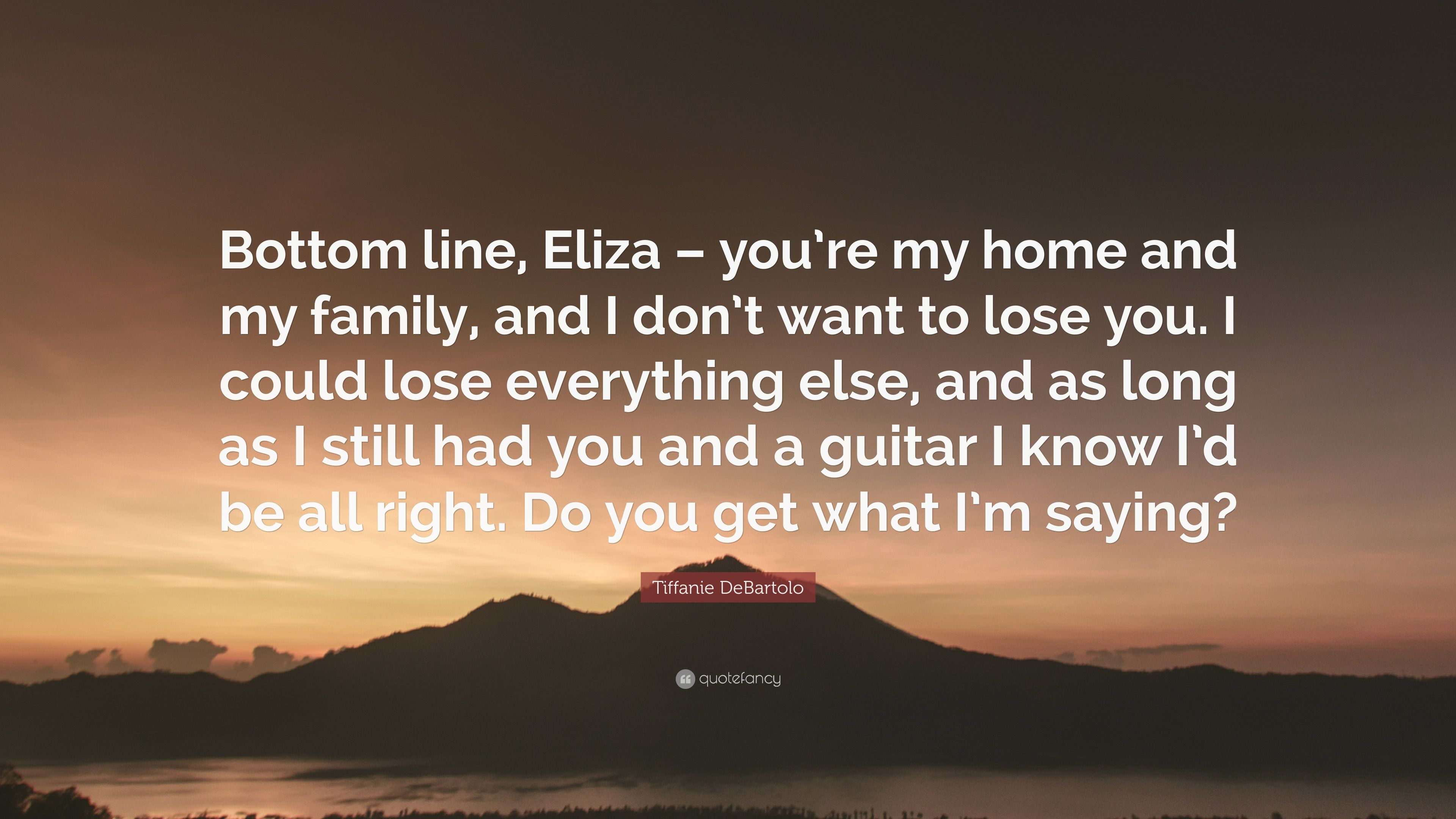 """Tiffanie DeBartolo Quote: """"Bottom Line, Eliza"""