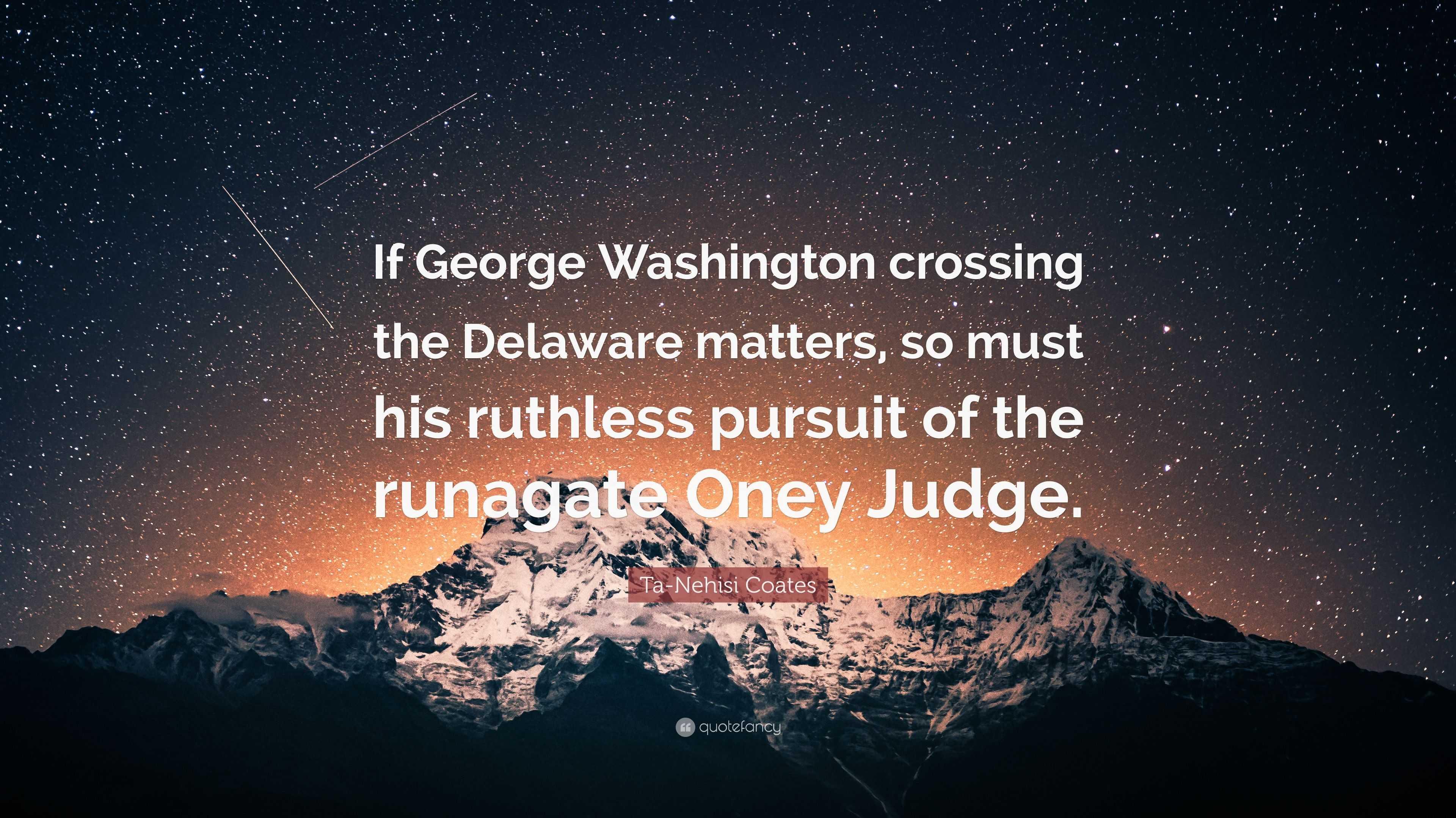Ta Nehisi Coates Quote If George Washington Crossing The