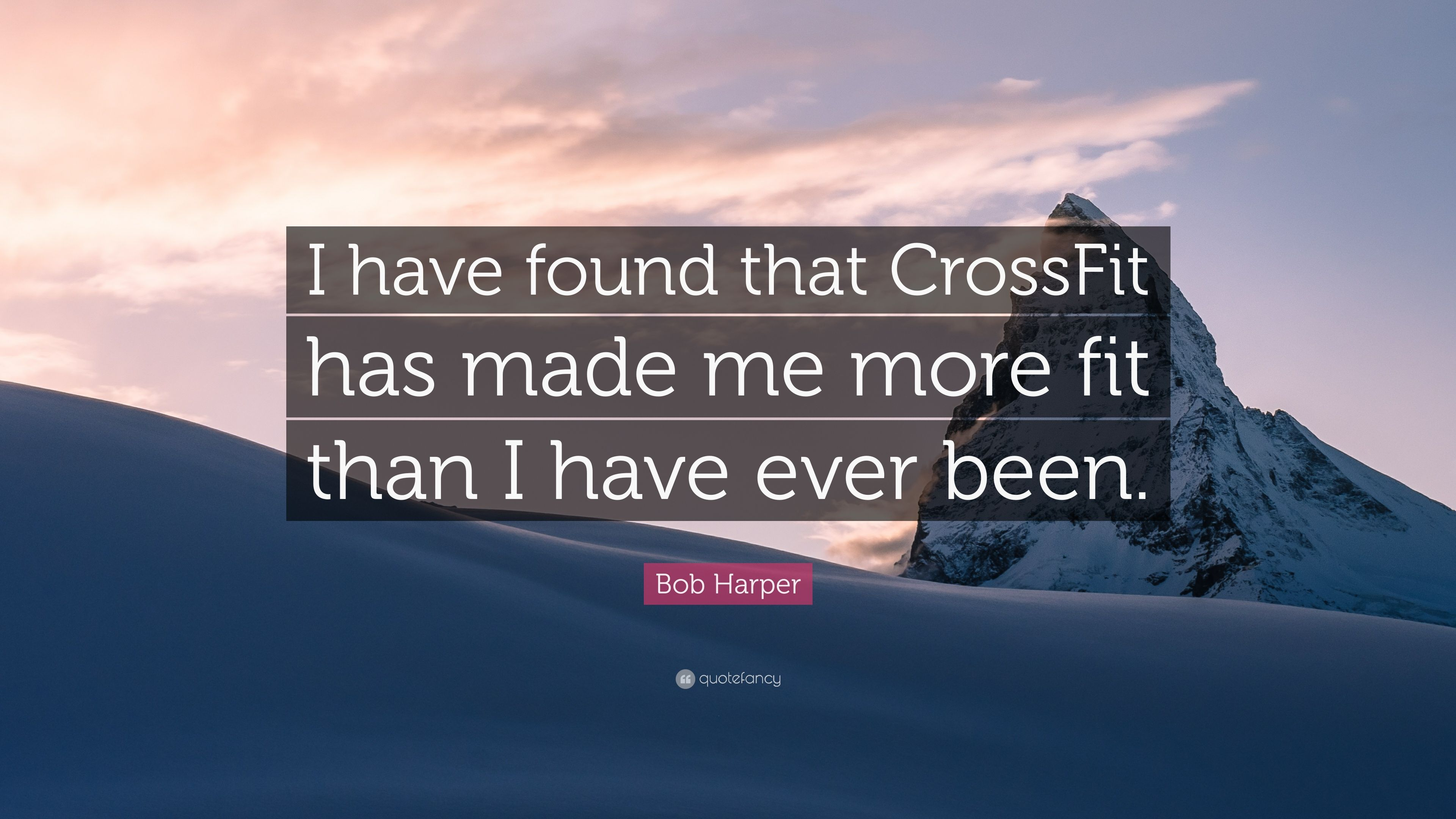 Bob Harper Quote I Have Found That CrossFit Has Made Me More Fit Than