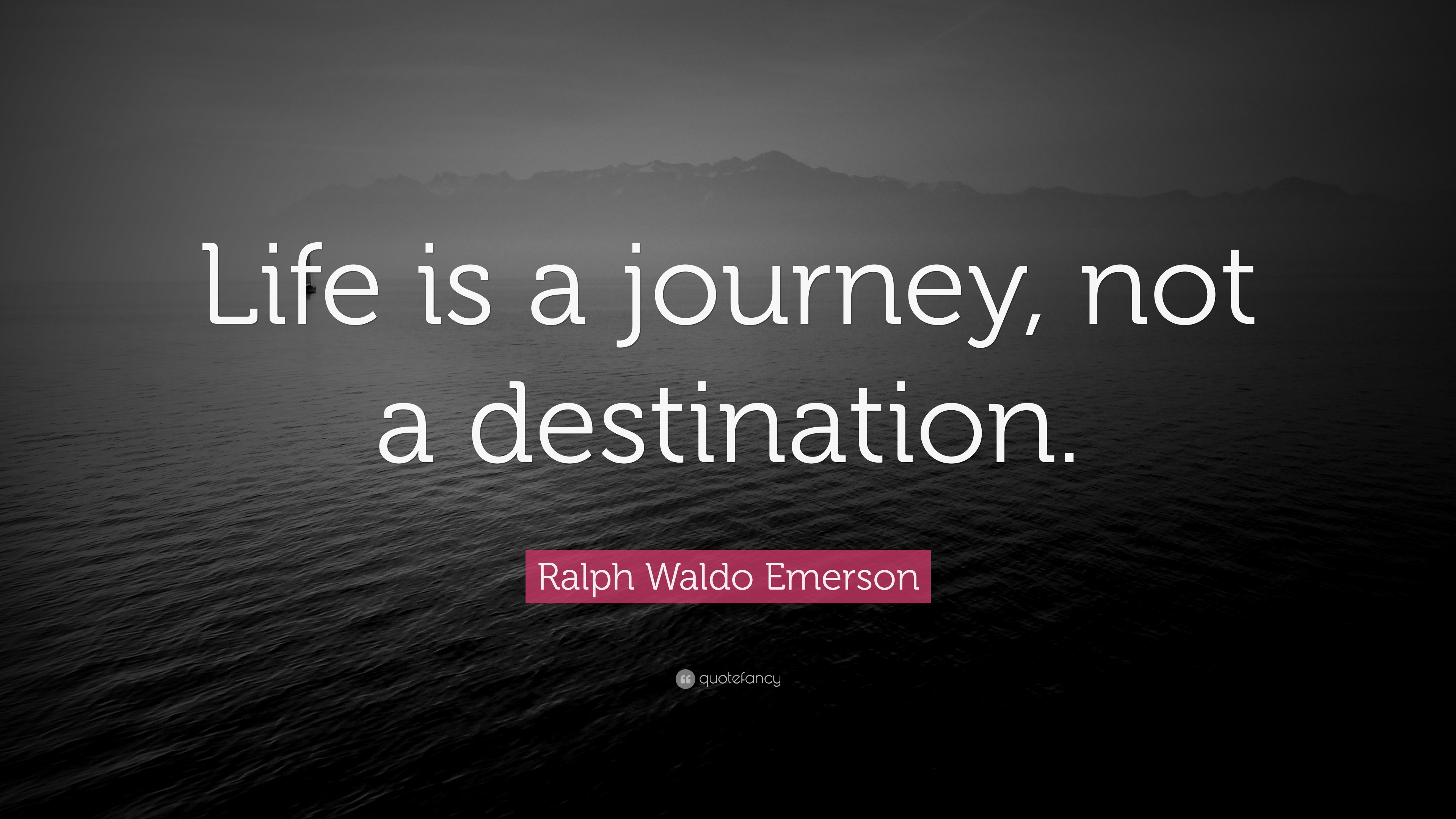 "Quotes Life Journey Ralph Waldo Emerson Quote ""Life Is A Journey Not A Destination"