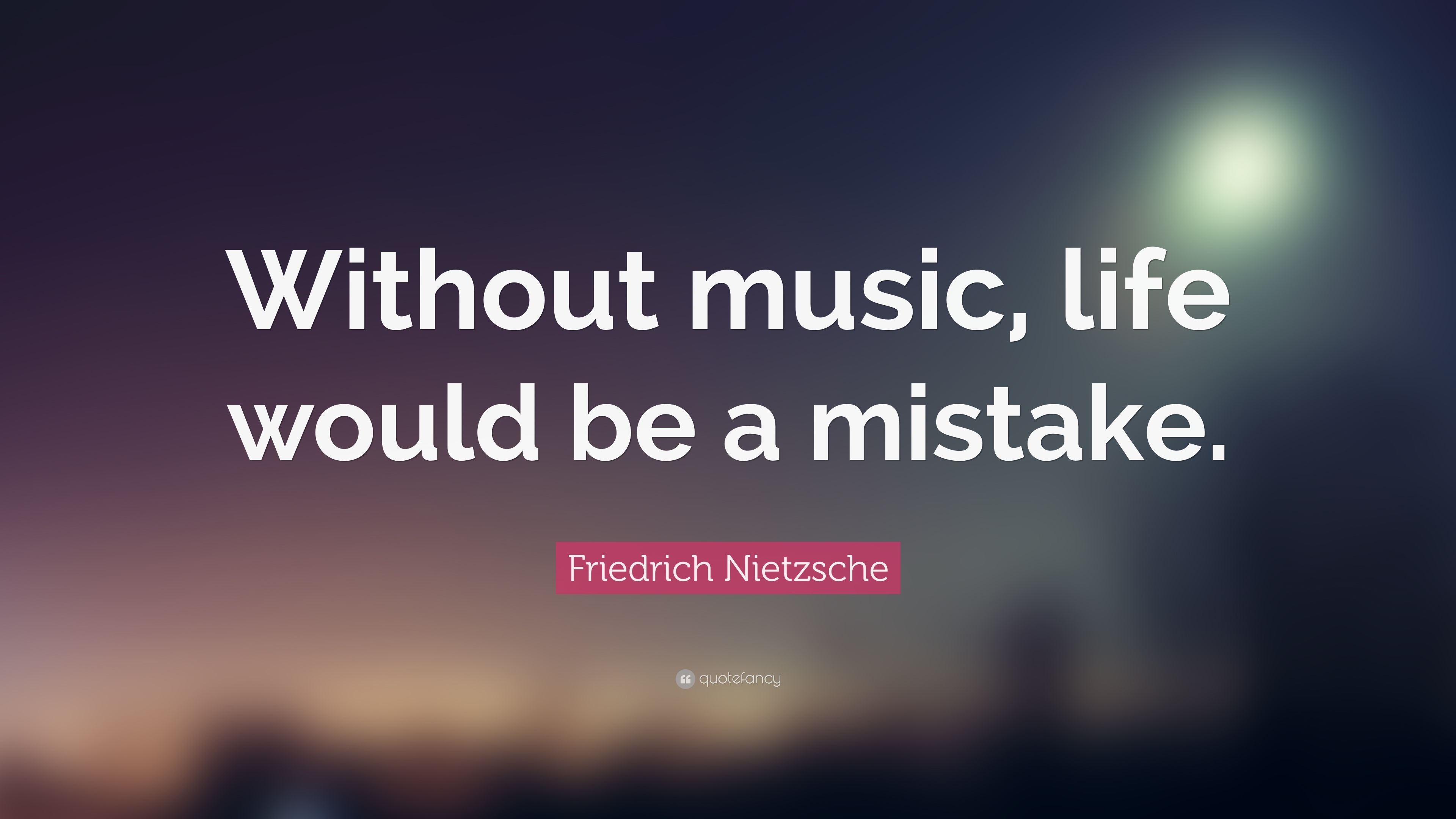 """Friedrich Nietzsche Quote: """"Without music, life would be a ..."""