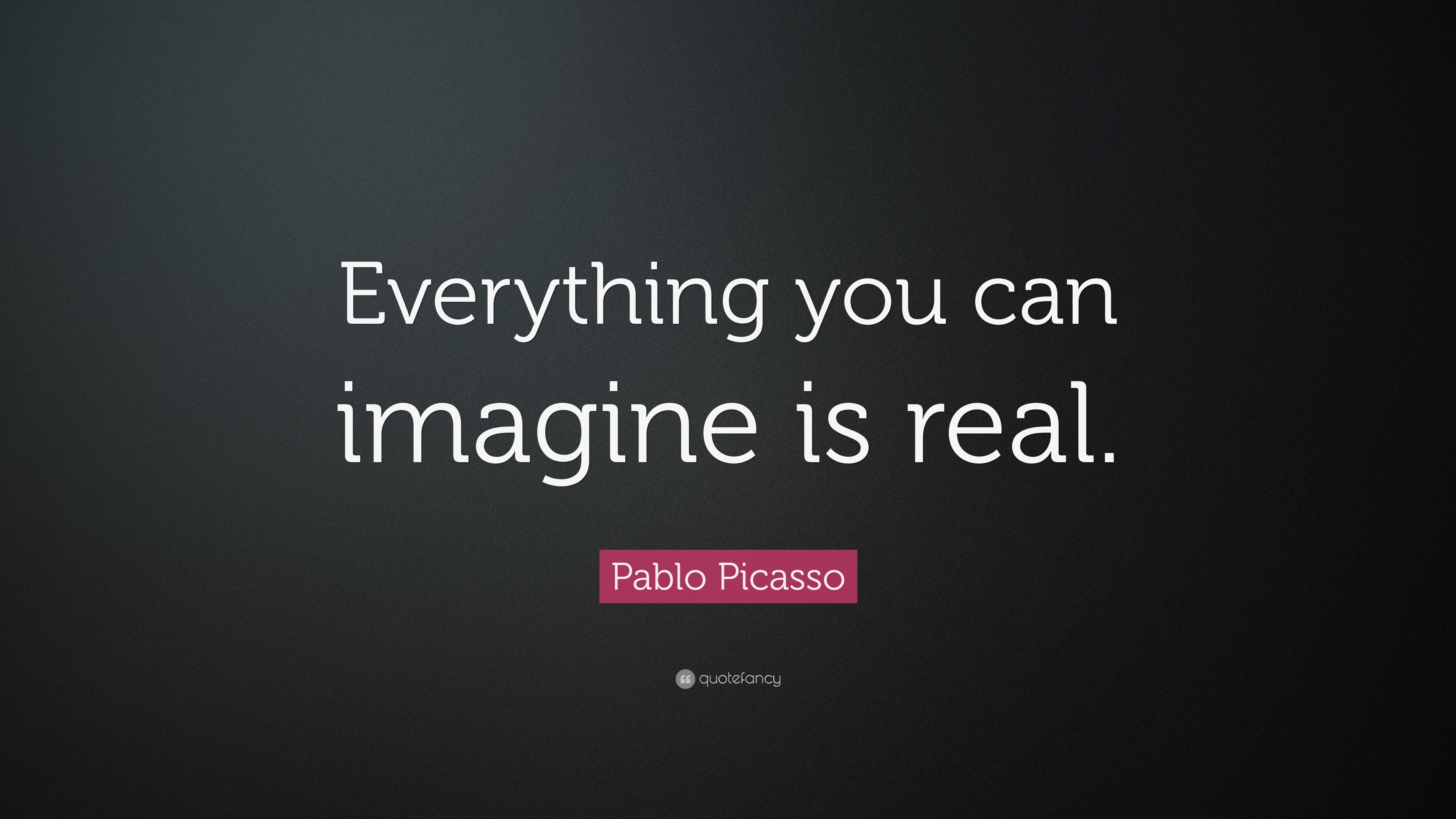 """2fcf1ae857 Pablo Picasso Quote  """"Everything you can imagine is real."""" (25 ..."""