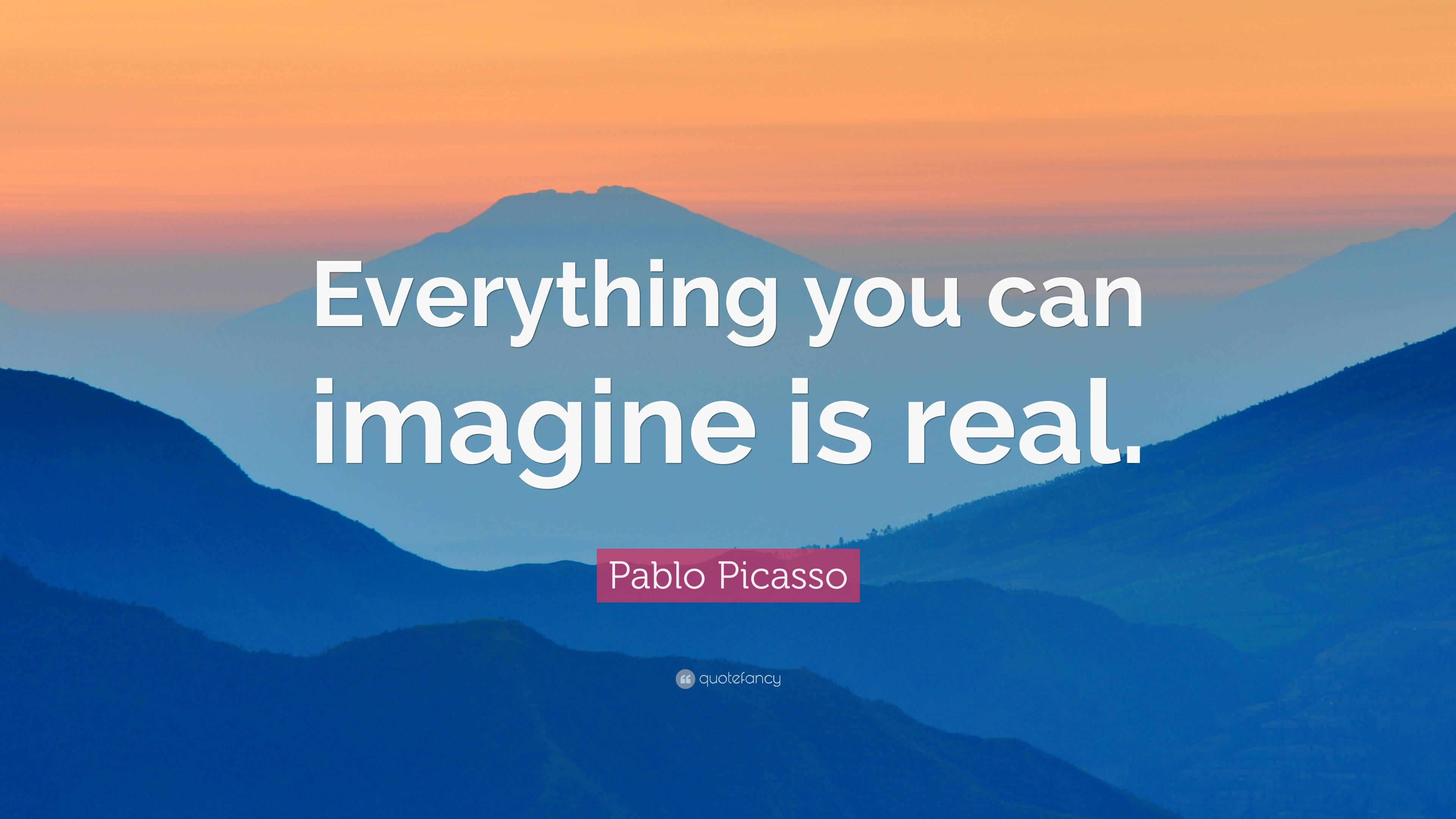 Pablo Picasso Everything You Can Imagine Is Real