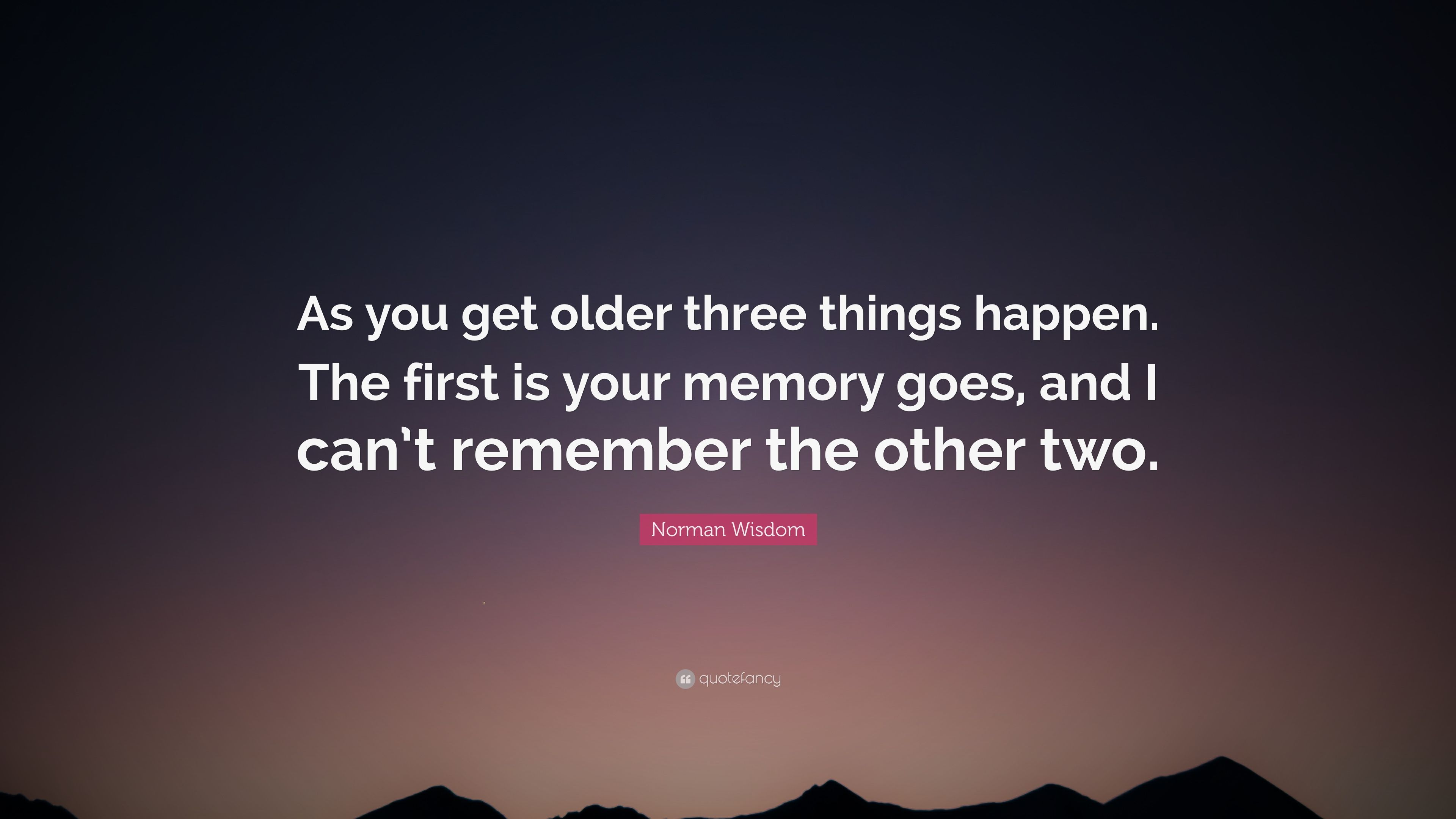 Norman Wisdom Quote: U201cAs You Get Older Three Things Happen. The First Is