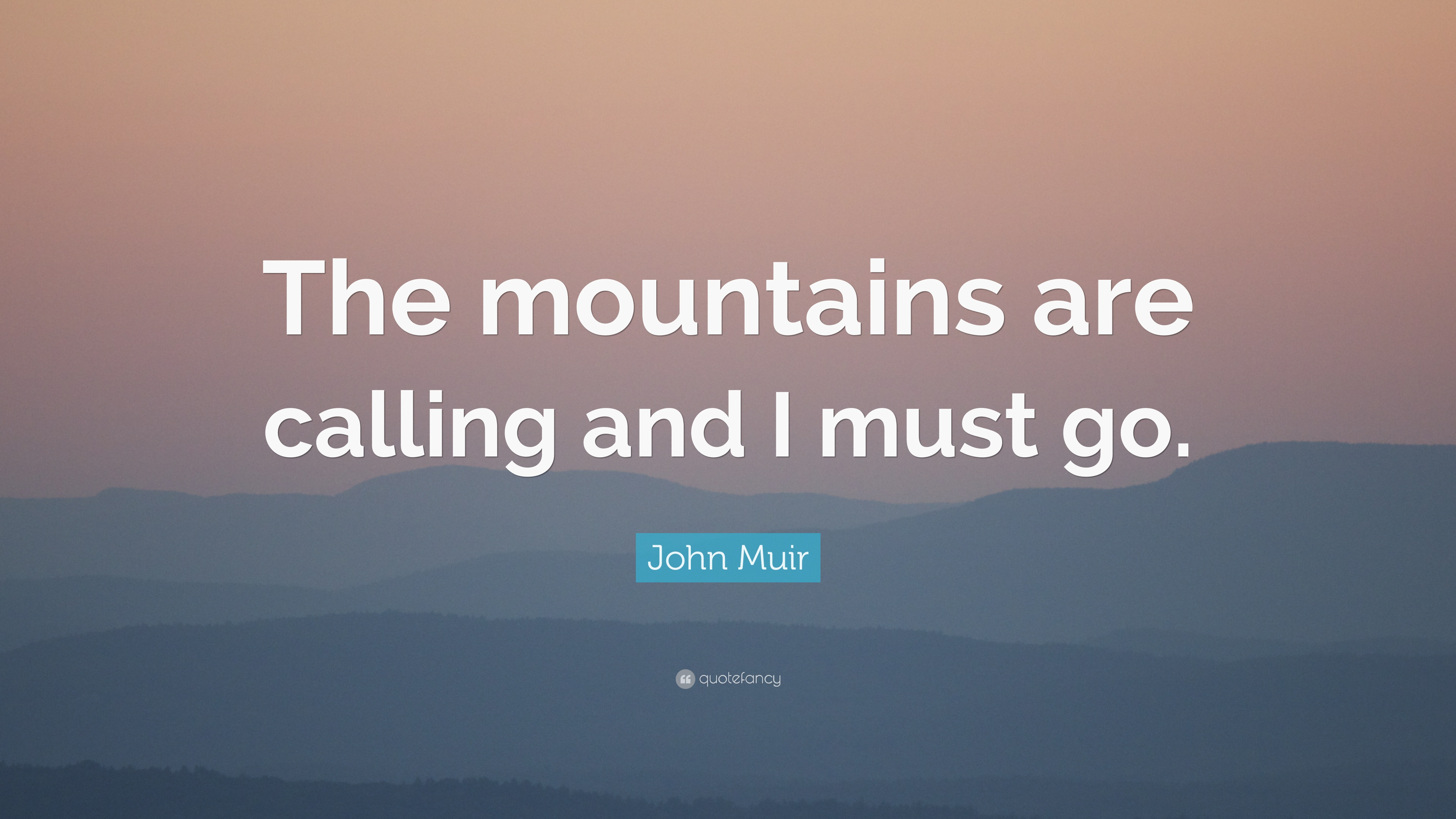The Mountains Are Calling And I Must Go John Muir Poem Akrossfo