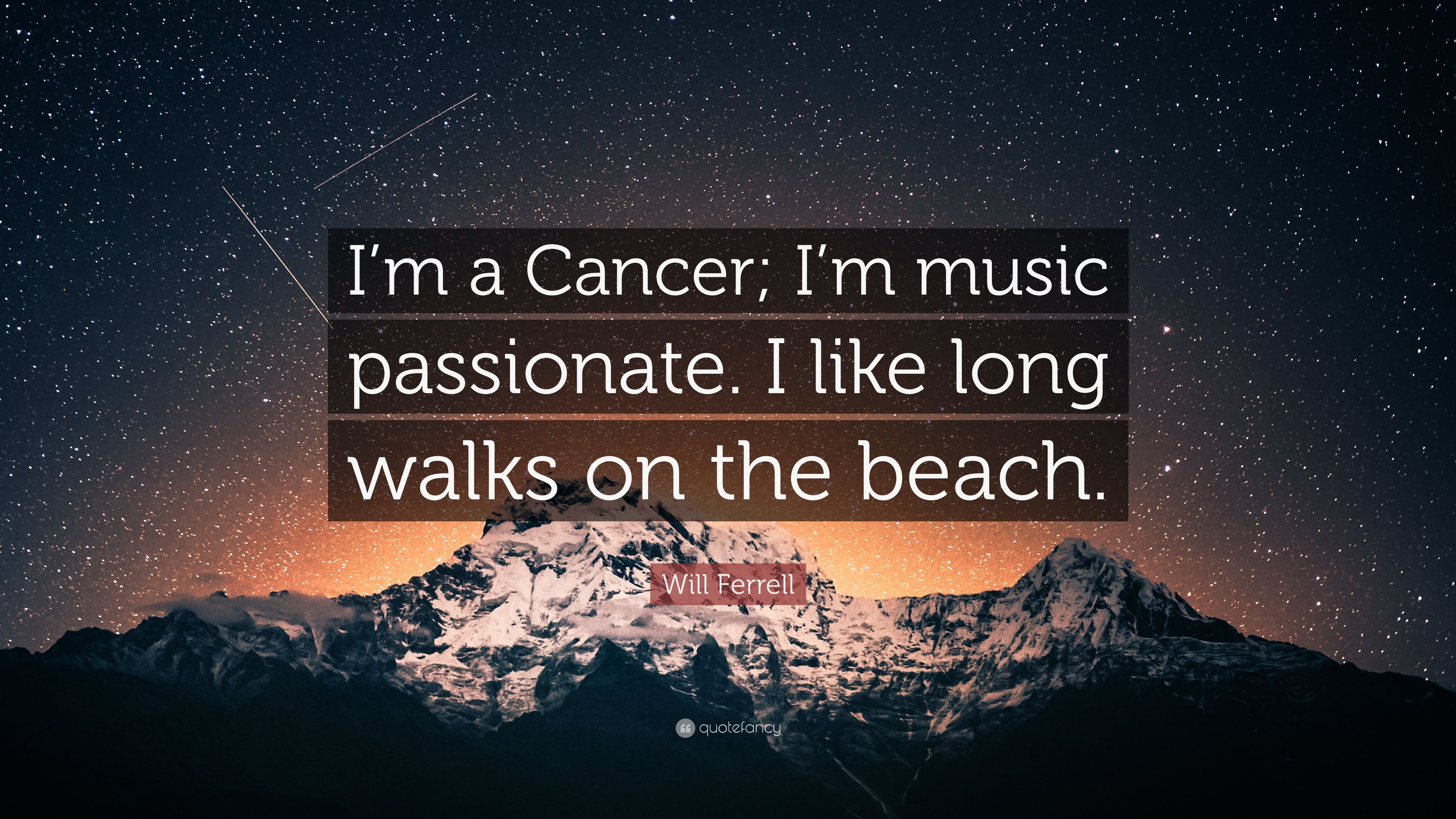 Will Ferrell Quote Im A Cancer Im Music Passionate I Like Long